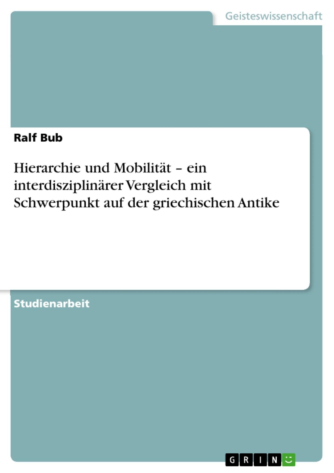 Titel: Hierarchie und Mobilität – ein interdisziplinärer Vergleich mit Schwerpunkt auf der griechischen Antike