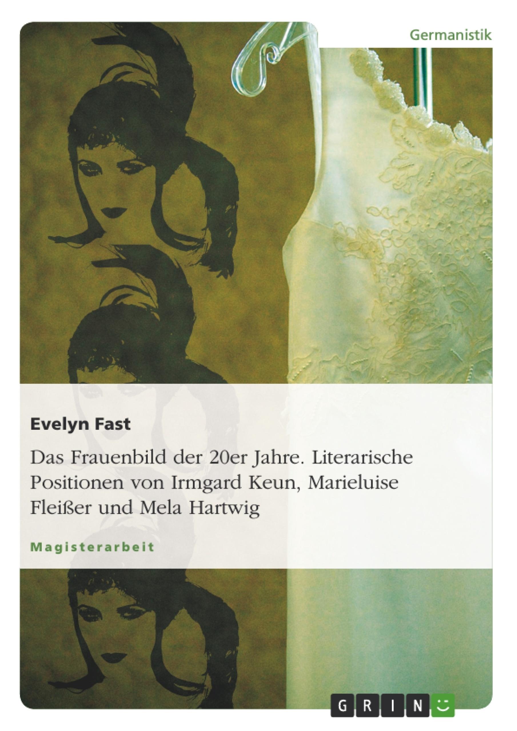 Titel: Das Frauenbild der 20er Jahre. Literarische Positionen von Irmgard Keun, Marieluise Fleißer und Mela Hartwig