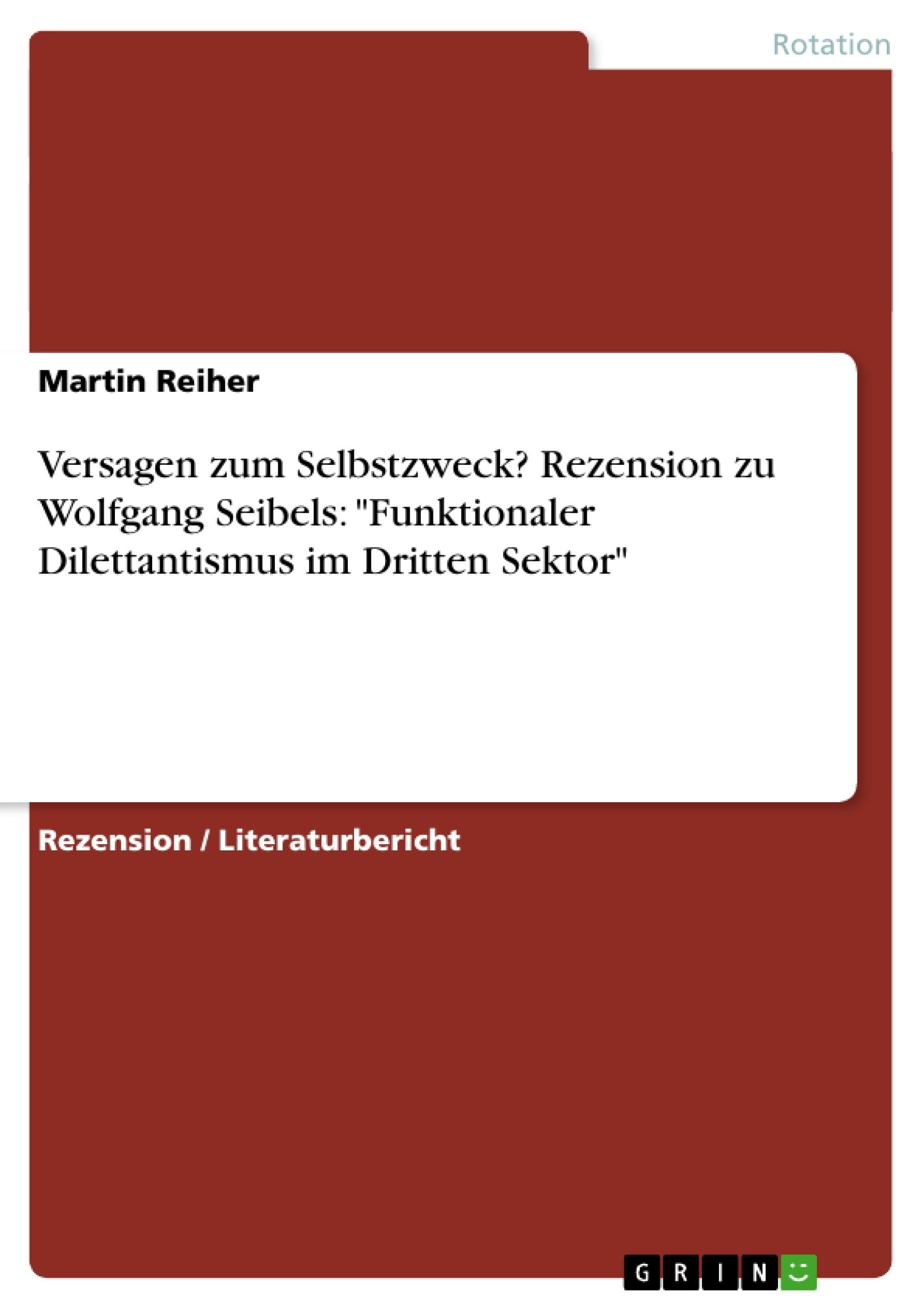 """Titel: Versagen zum Selbstzweck? Rezension zu Wolfgang Seibels: """"Funktionaler Dilettantismus im Dritten Sektor"""""""