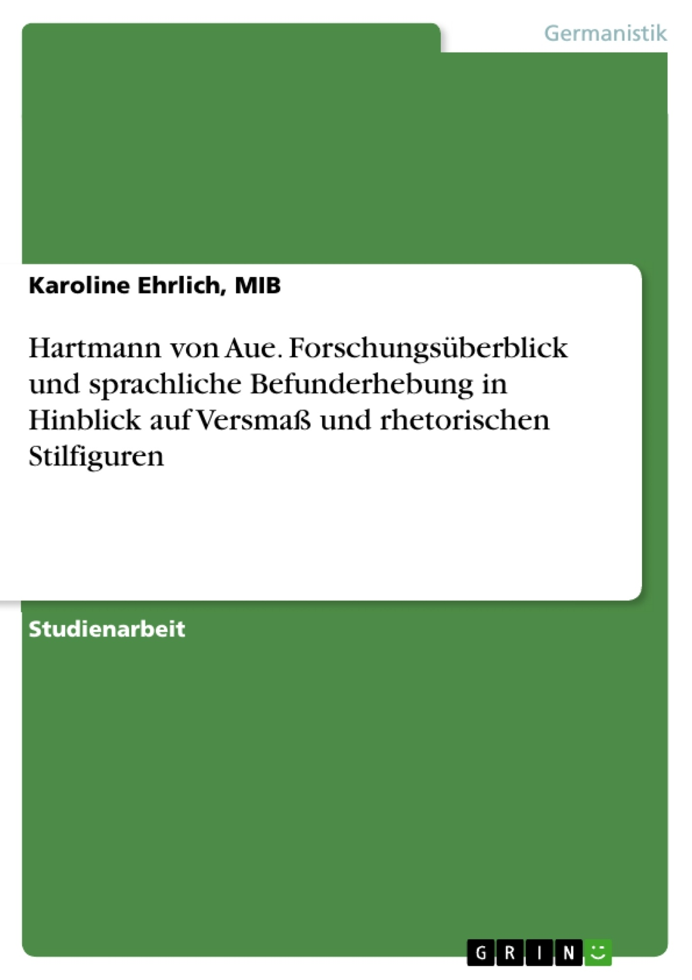 Titel: Hartmann von Aue. Forschungsüberblick und sprachliche Befunderhebung in Hinblick auf Versmaß und rhetorischen Stilfiguren
