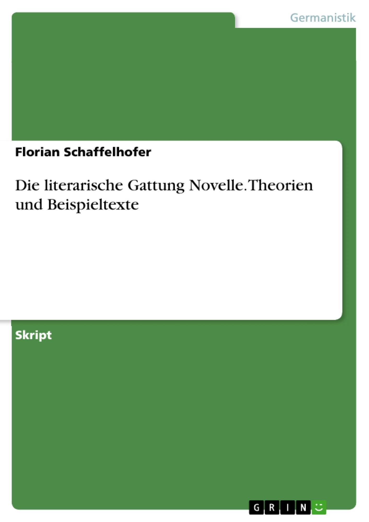 Titel: Die literarische Gattung Novelle. Theorien und Beispieltexte