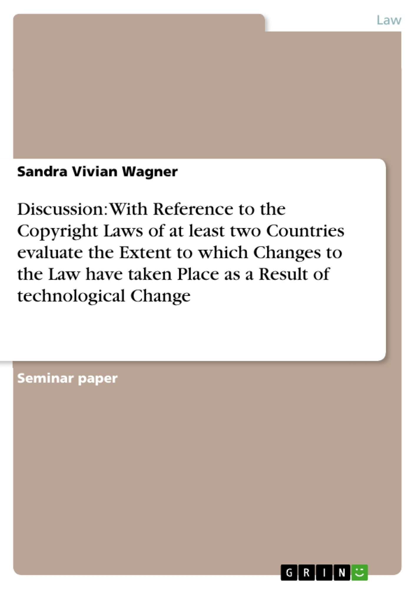 Title: Discussion: With Reference to the Copyright Laws of at least two Countries evaluate the Extent to which Changes to the Law have taken Place as a Result of technological Change