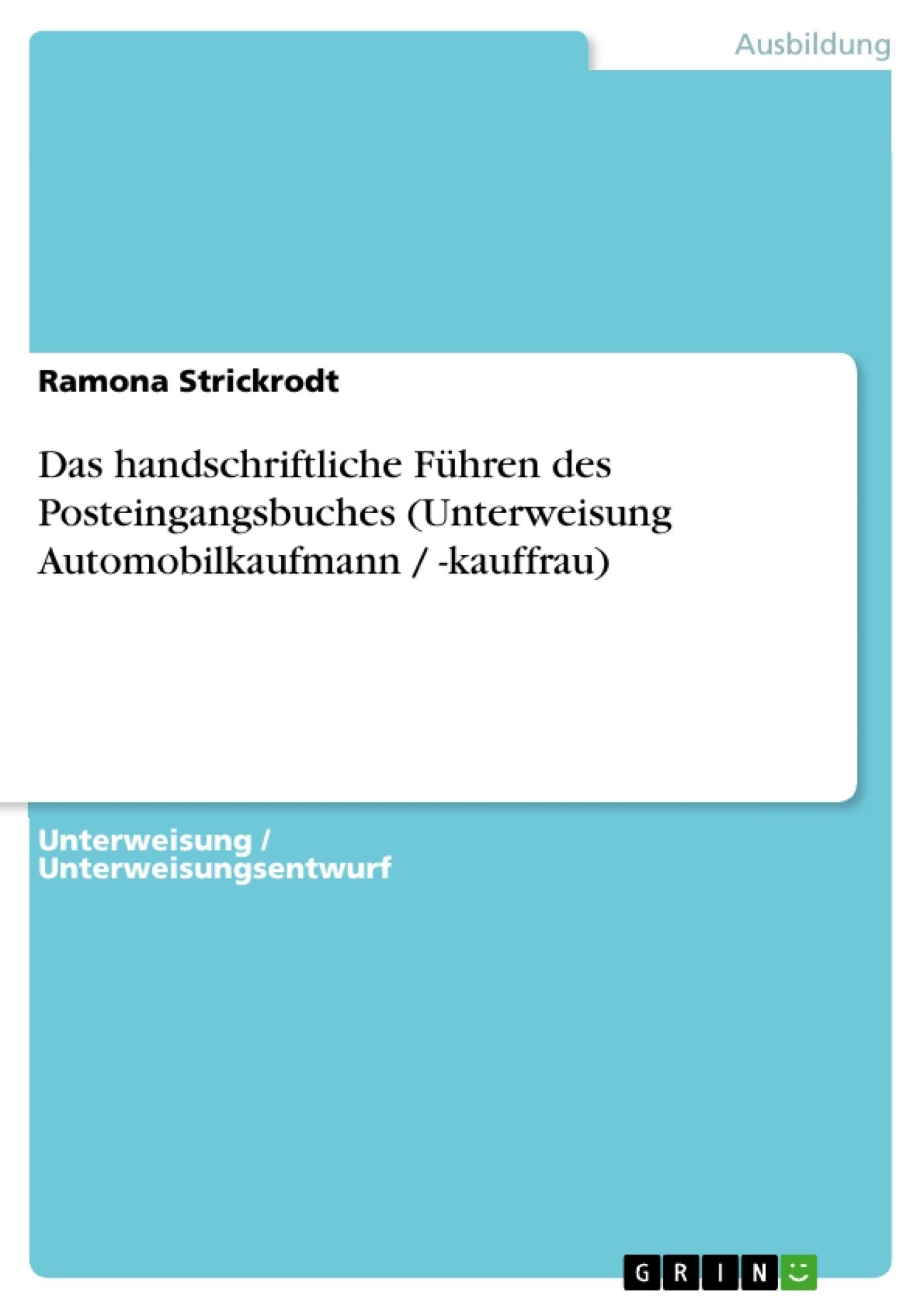 Titel: Das handschriftliche Führen des Posteingangsbuches (Unterweisung Automobilkaufmann / -kauffrau)