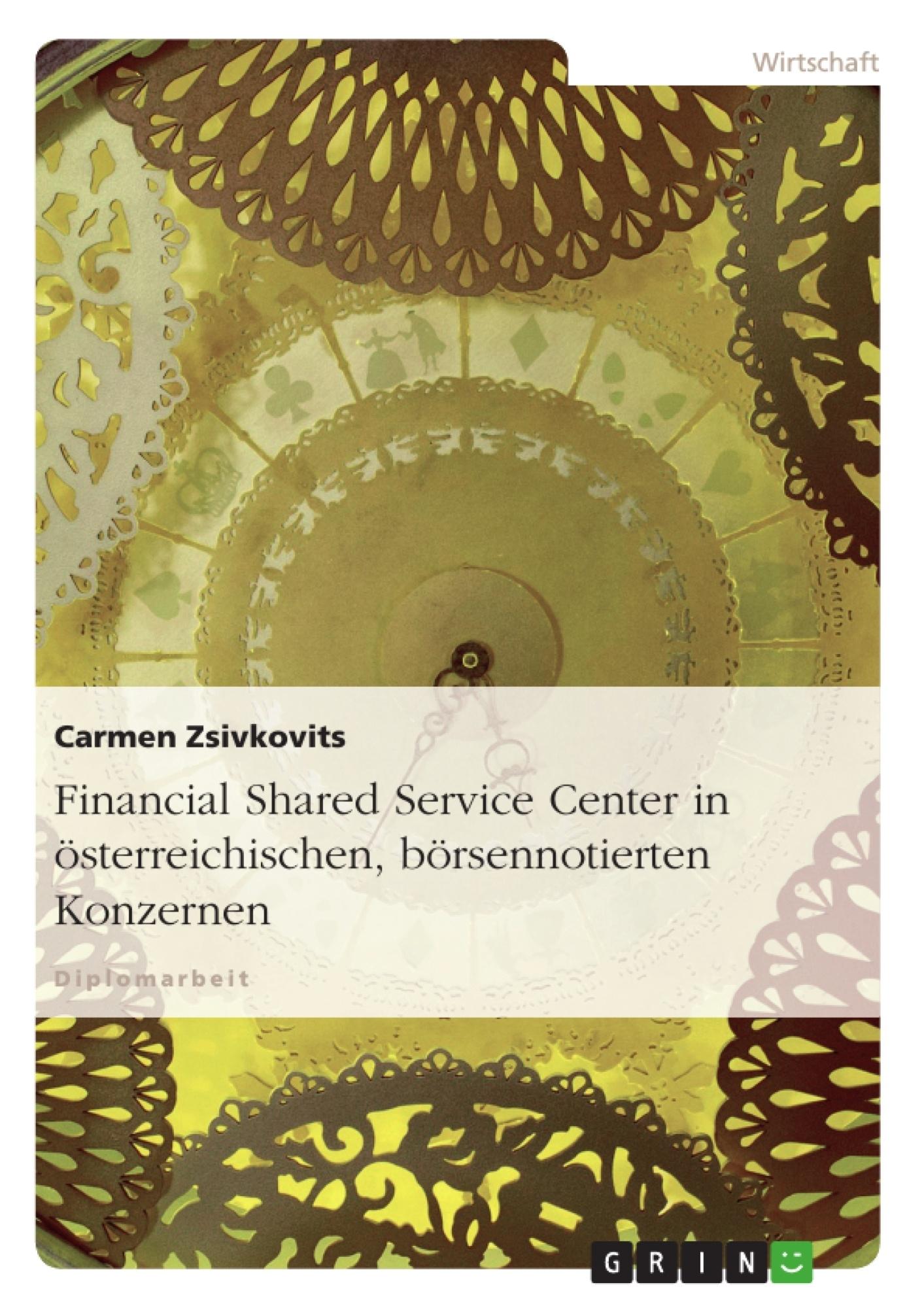 Titel: Financial Shared Service Center in österreichischen, börsennotierten Konzernen