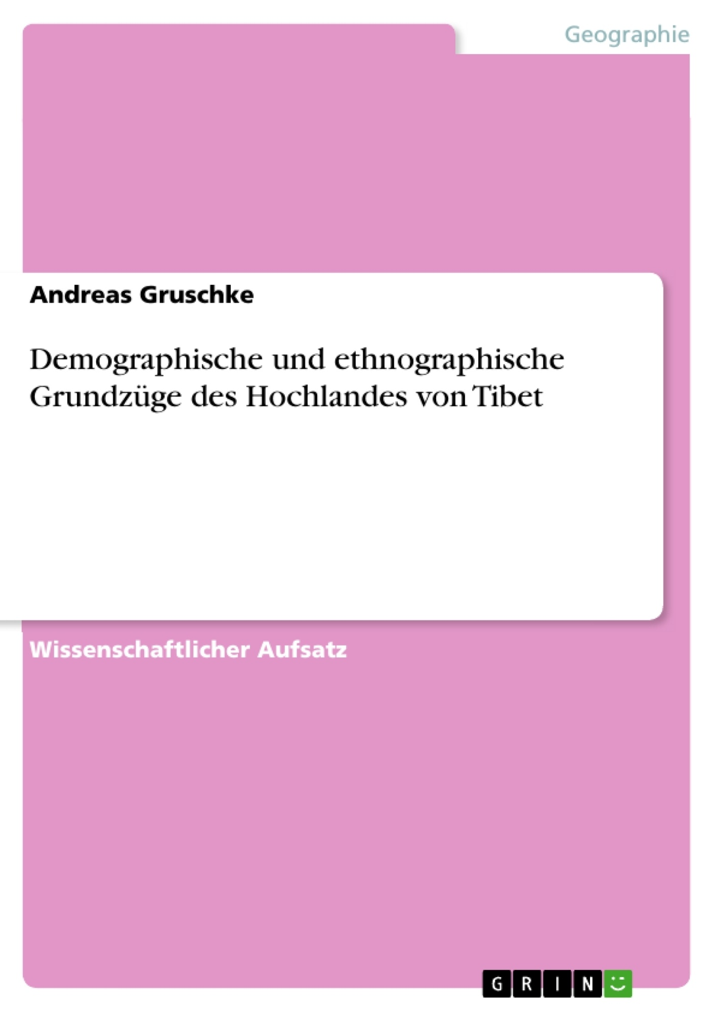 Titel: Demographische und ethnographische Grundzüge des Hochlandes von Tibet