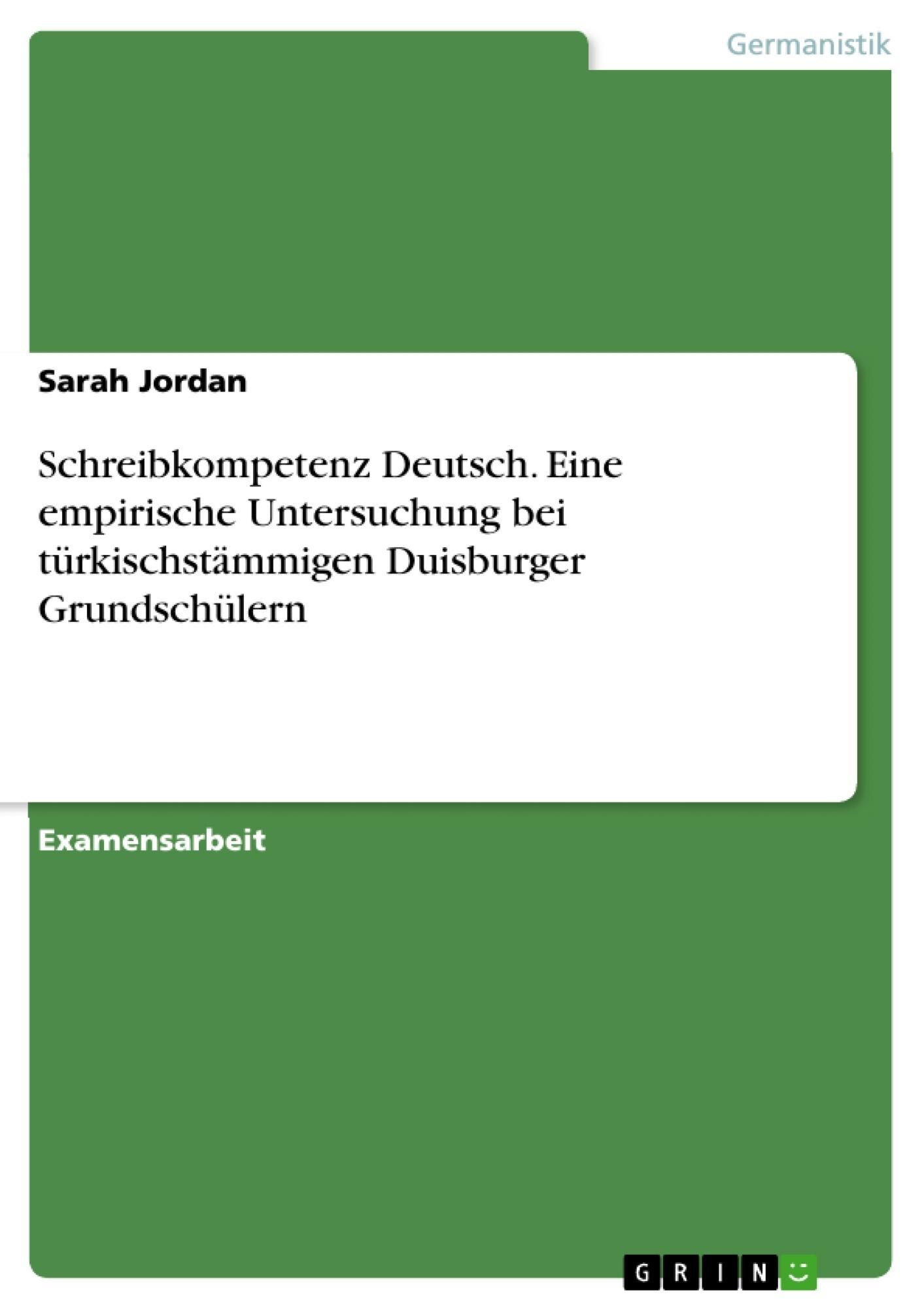 Titel: Schreibkompetenz Deutsch. Eine empirische Untersuchung bei türkischstämmigen Duisburger Grundschülern