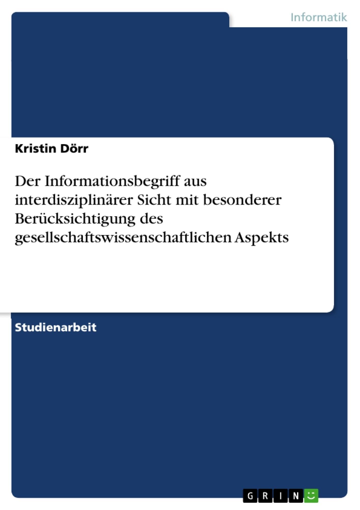Titel: Der Informationsbegriff aus interdisziplinärer Sicht  mit besonderer Berücksichtigung des gesellschaftswissenschaftlichen Aspekts