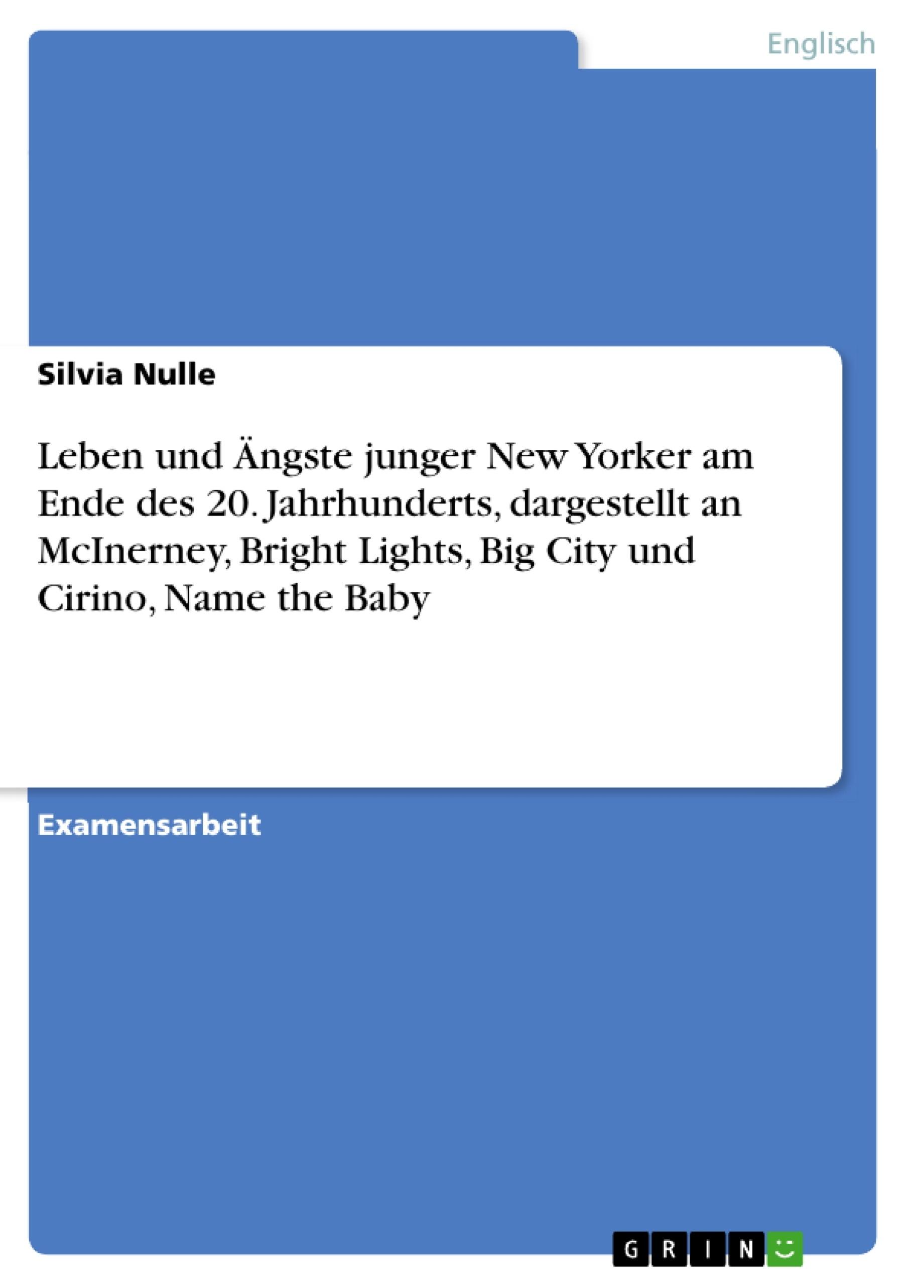 Titel: Leben und Ängste junger New Yorker am Ende des 20. Jahrhunderts, dargestellt an McInerney, Bright Lights, Big City und Cirino, Name the Baby