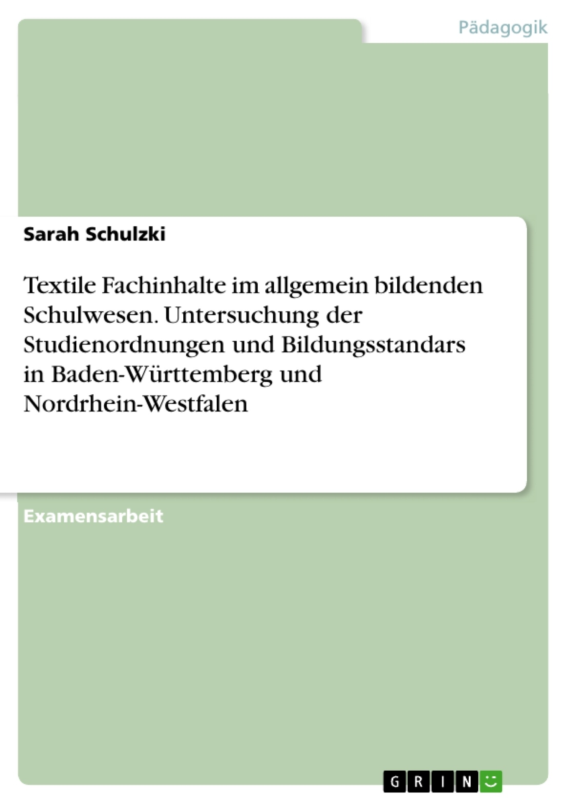 Titel: Textile Fachinhalte im allgemein bildenden Schulwesen. Untersuchung der Studienordnungen und Bildungsstandars in Baden-Württemberg und Nordrhein-Westfalen