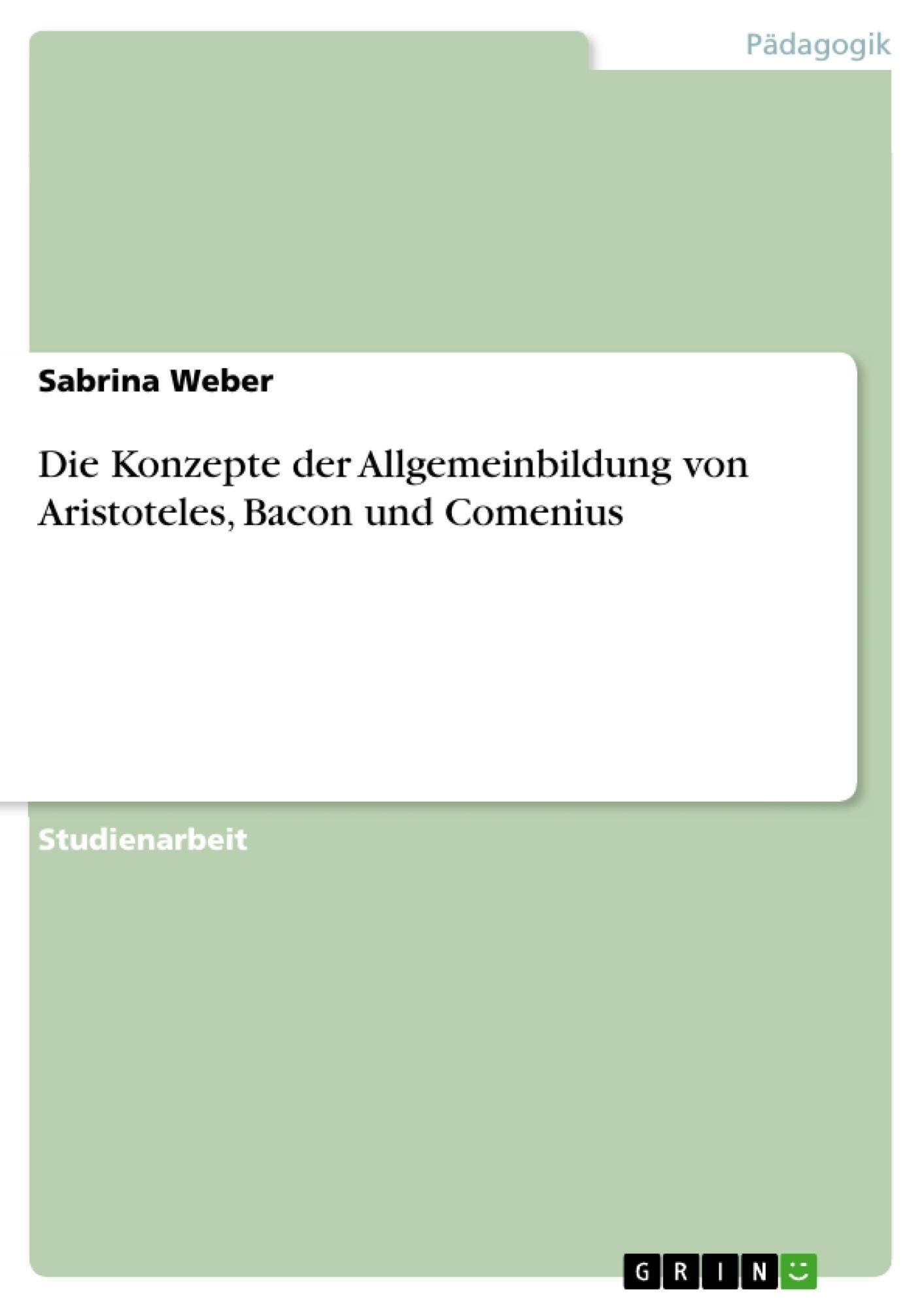 Titel: Die Konzepte der Allgemeinbildung von Aristoteles, Bacon und Comenius