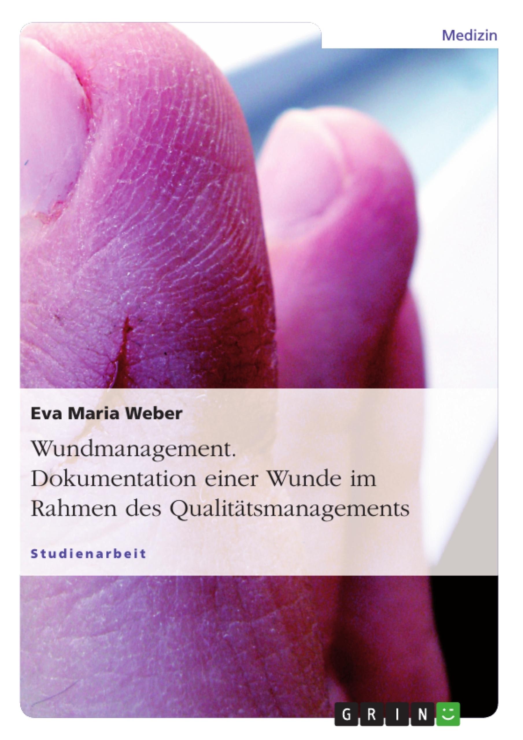 Titel: Wundmanagement. Dokumentation einer Wunde im Rahmen des Qualitätsmanagements.