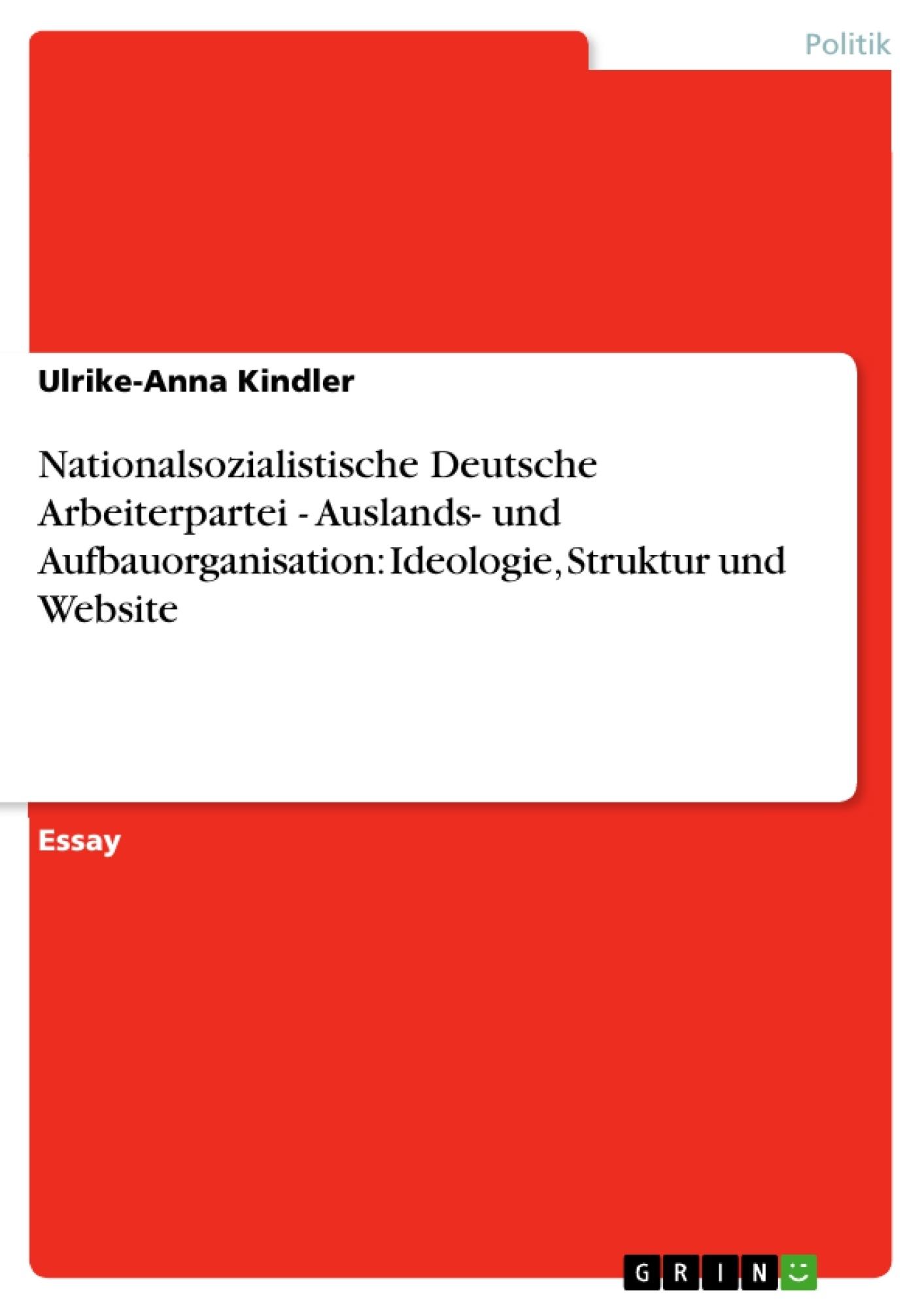 Titel: Nationalsozialistische Deutsche Arbeiterpartei - Auslands- und Aufbauorganisation: Ideologie, Struktur und Website