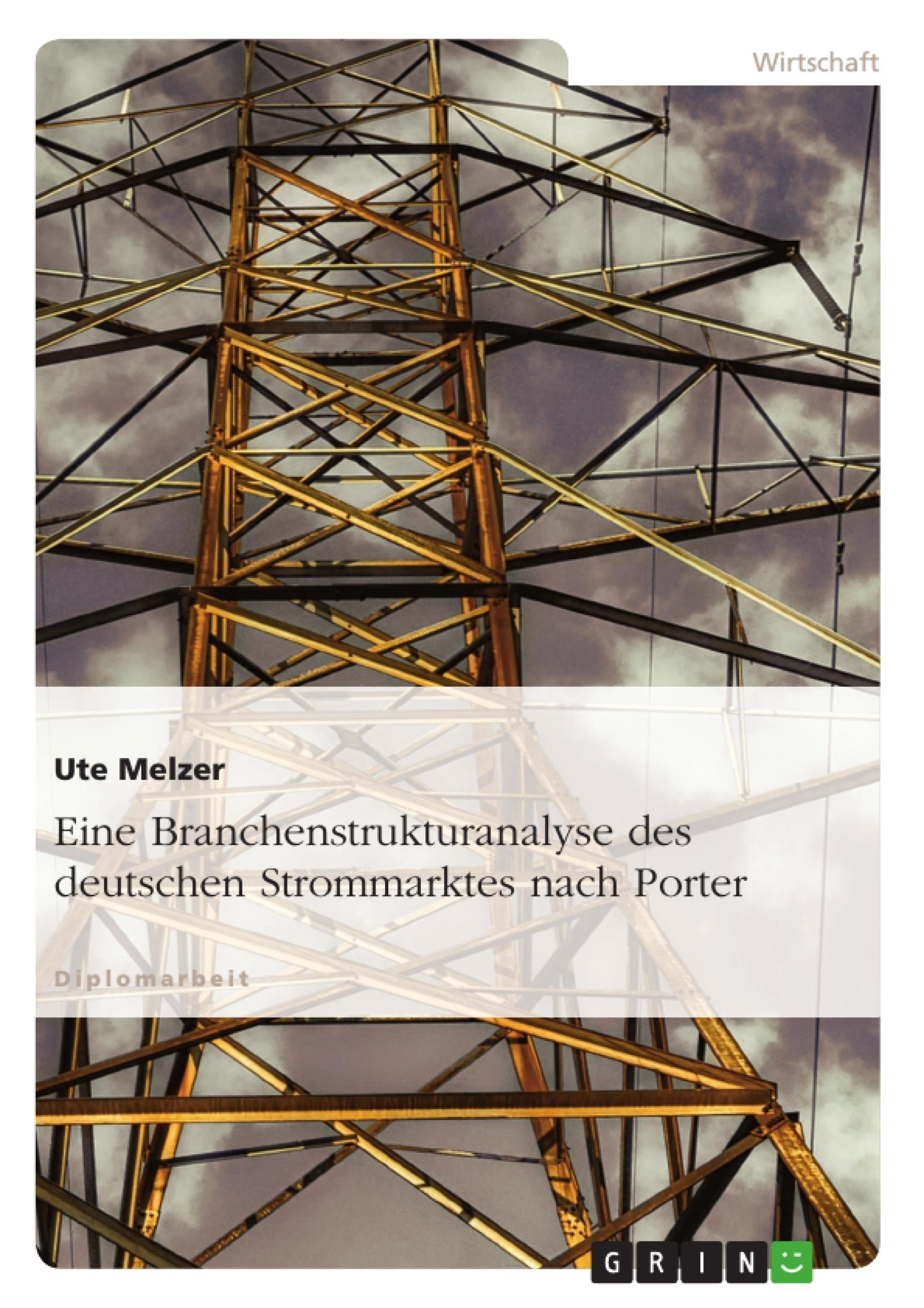 Titel: Eine Branchenstrukturanalyse des deutschen Strommarktes nach Porter