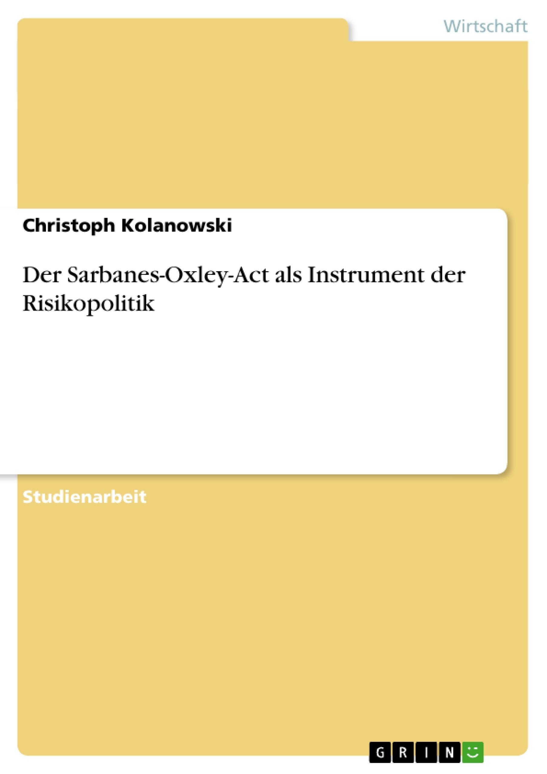 Titel: Der Sarbanes-Oxley-Act als Instrument der Risikopolitik
