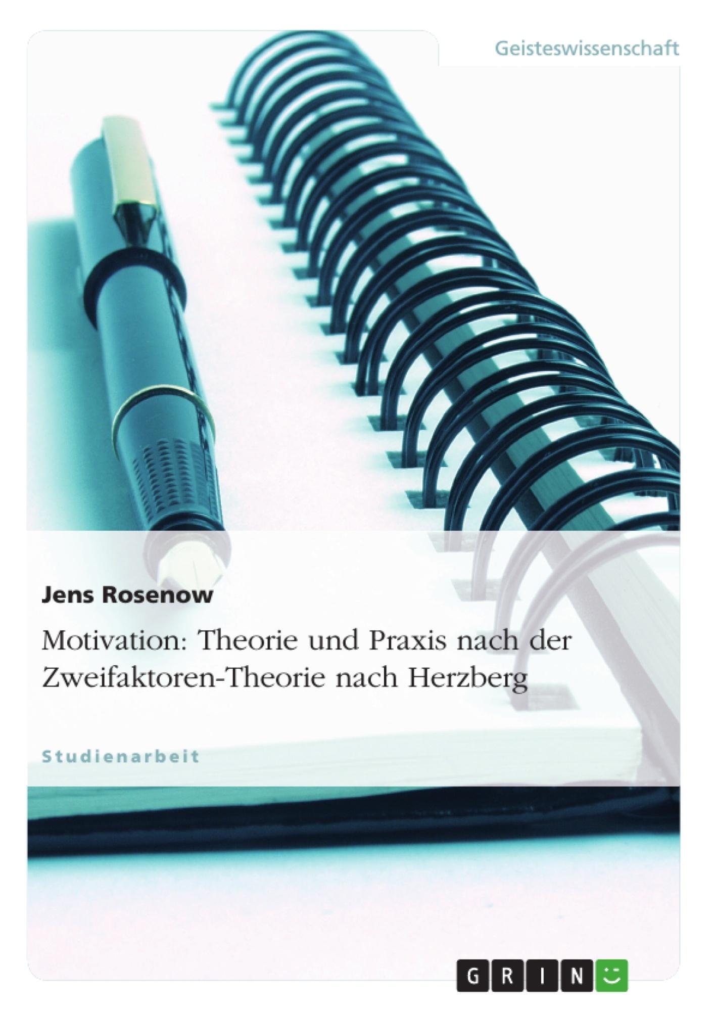 Titel: Motivation: Theorie und Praxis nach der Zweifaktoren-Theorie nach Herzberg