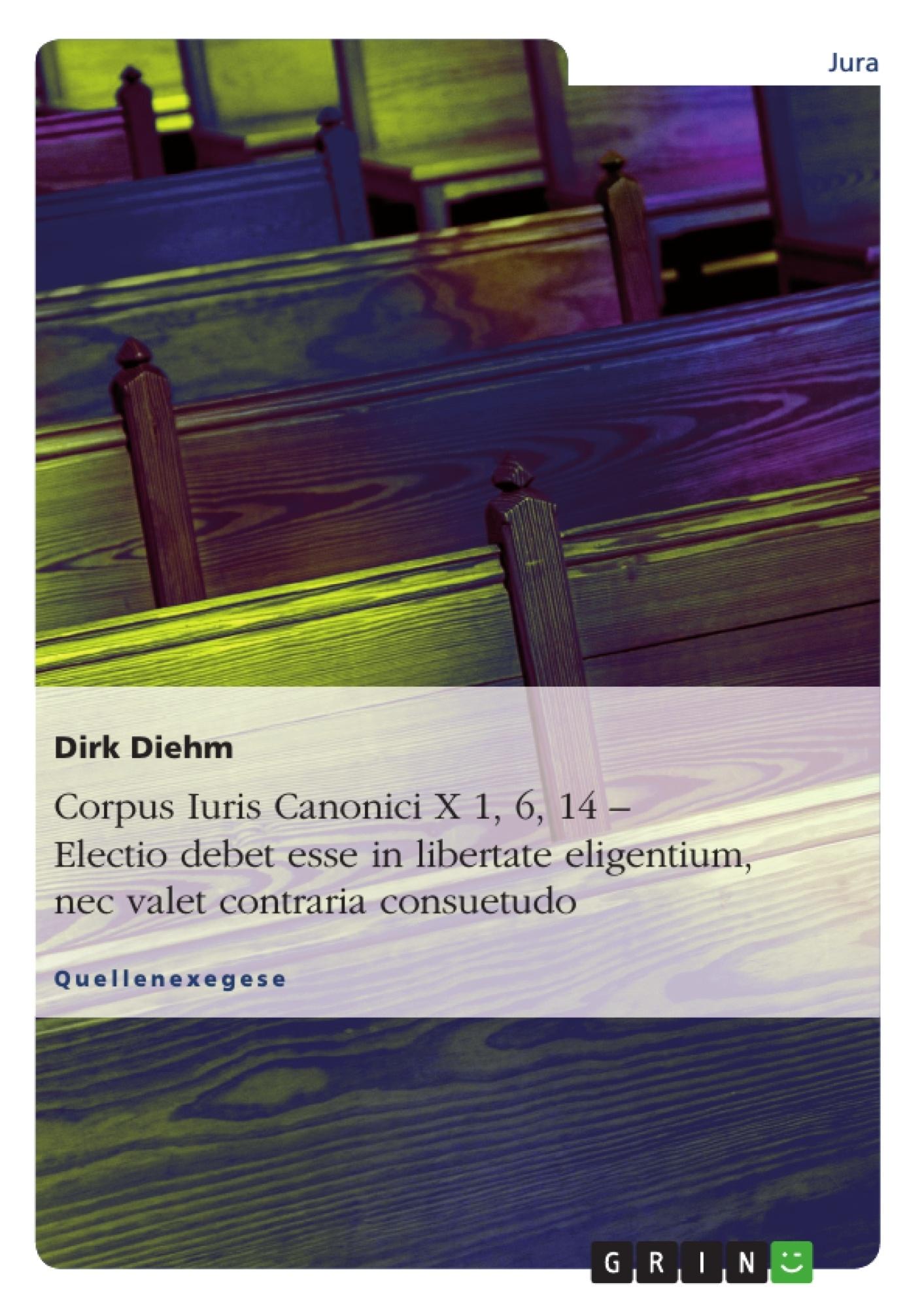 Titel: Corpus Iuris Canonici X 1, 6, 14 – Electio debet esse in libertate eligentium, nec valet contraria consuetudo