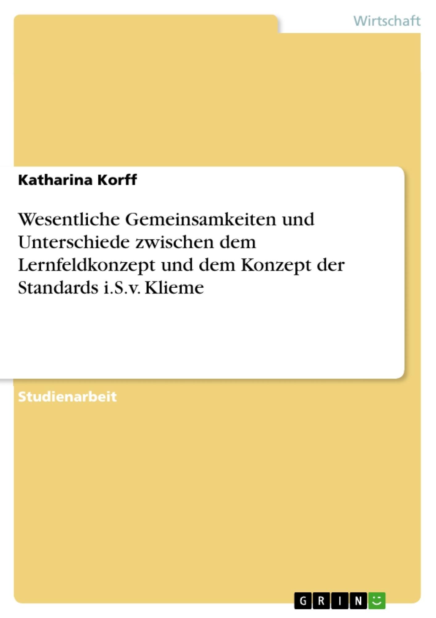 Titel: Wesentliche Gemeinsamkeiten und Unterschiede zwischen dem Lernfeldkonzept und dem Konzept der Standards i.S.v. Klieme