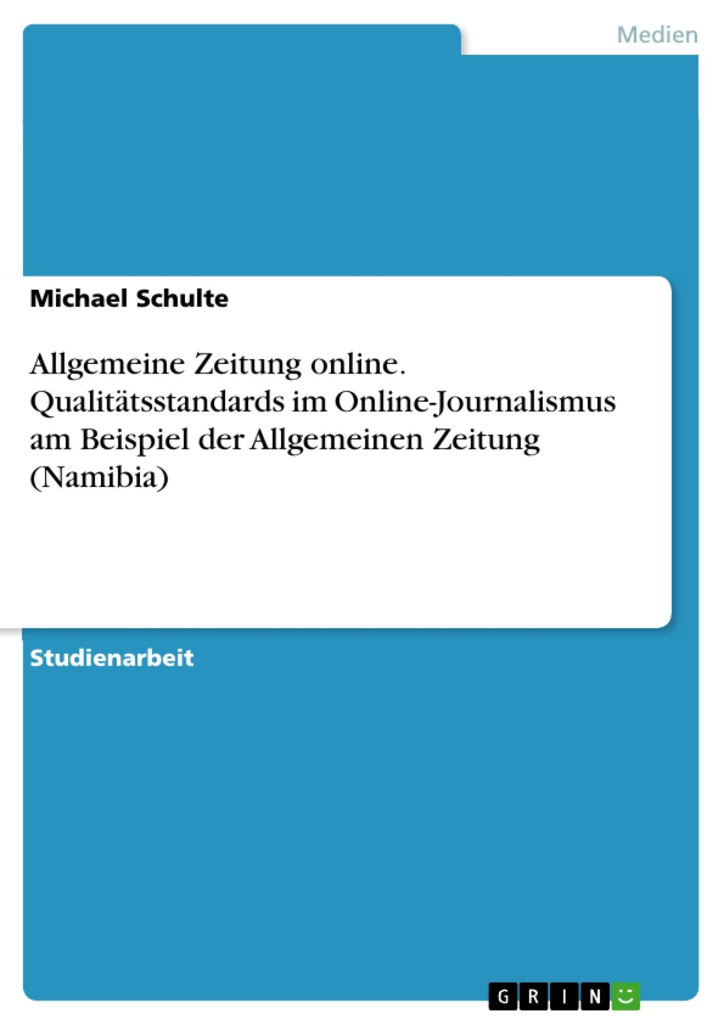 Titel: Allgemeine Zeitung online. Qualitätsstandards im Online-Journalismus am Beispiel der Allgemeinen Zeitung (Namibia)