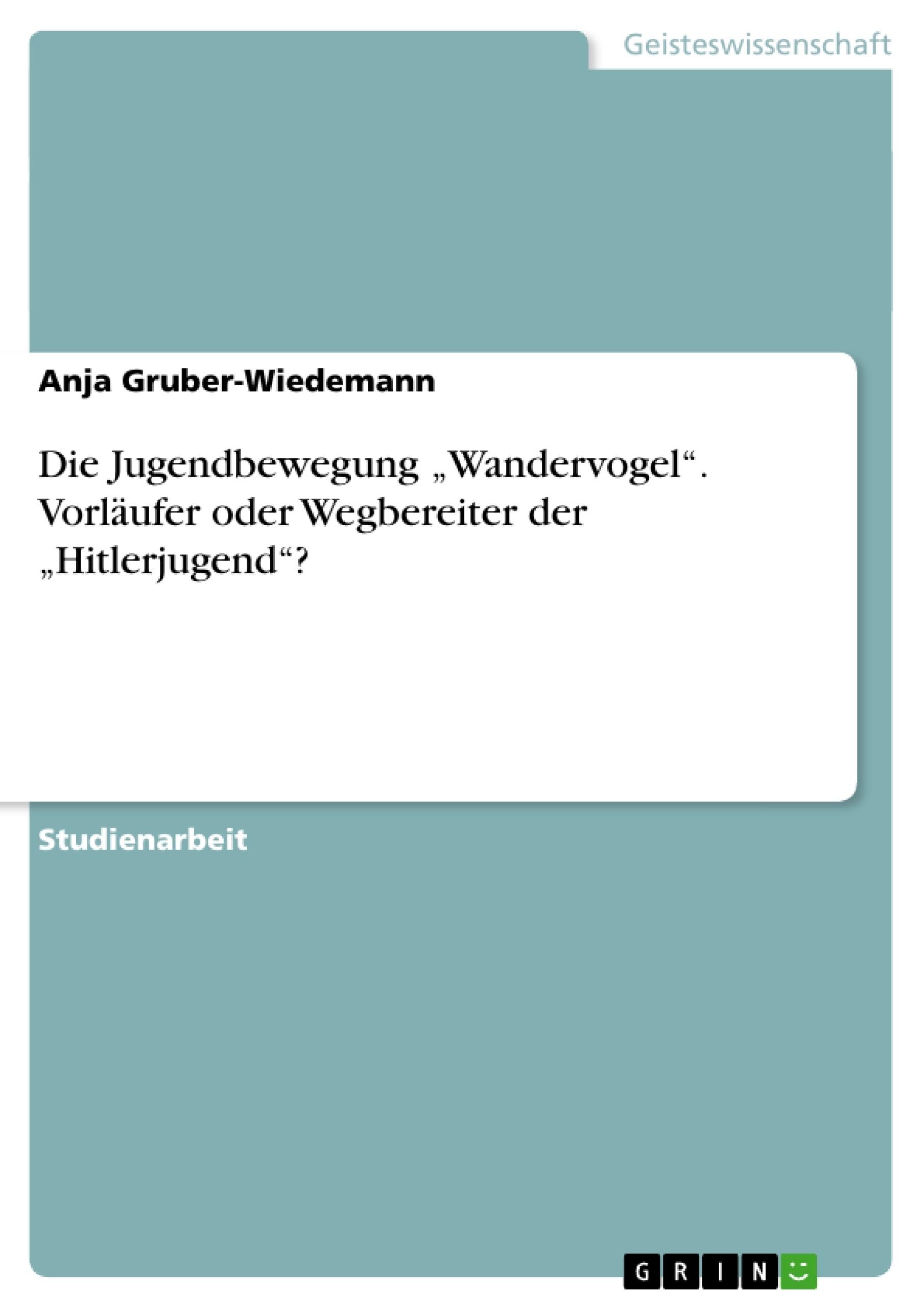 """Titel: Die Jugendbewegung """"Wandervogel"""".  Vorläufer oder Wegbereiter der """"Hitlerjugend""""?"""