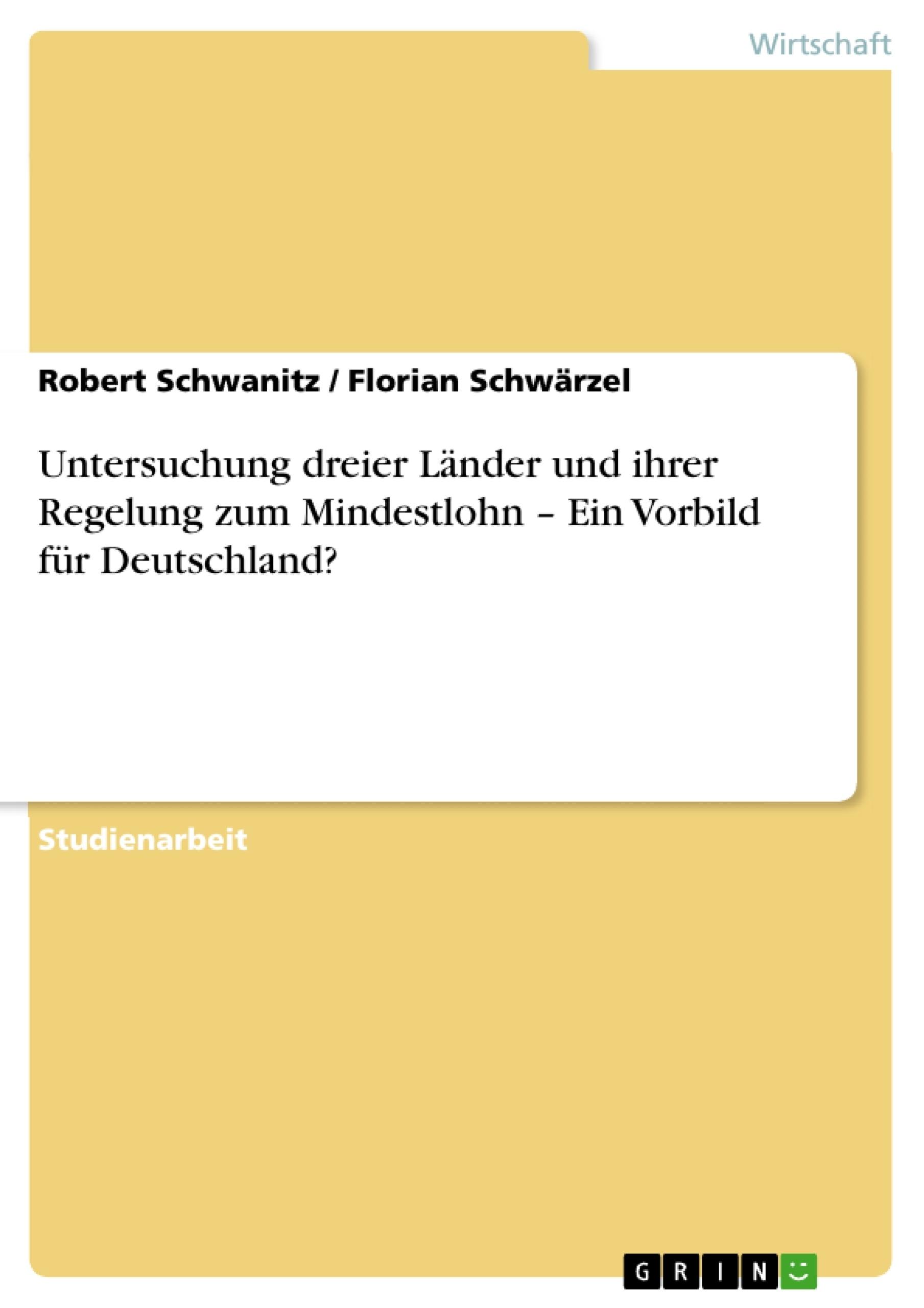 Titel: Untersuchung dreier Länder und ihrer Regelung zum Mindestlohn – Ein Vorbild für Deutschland?