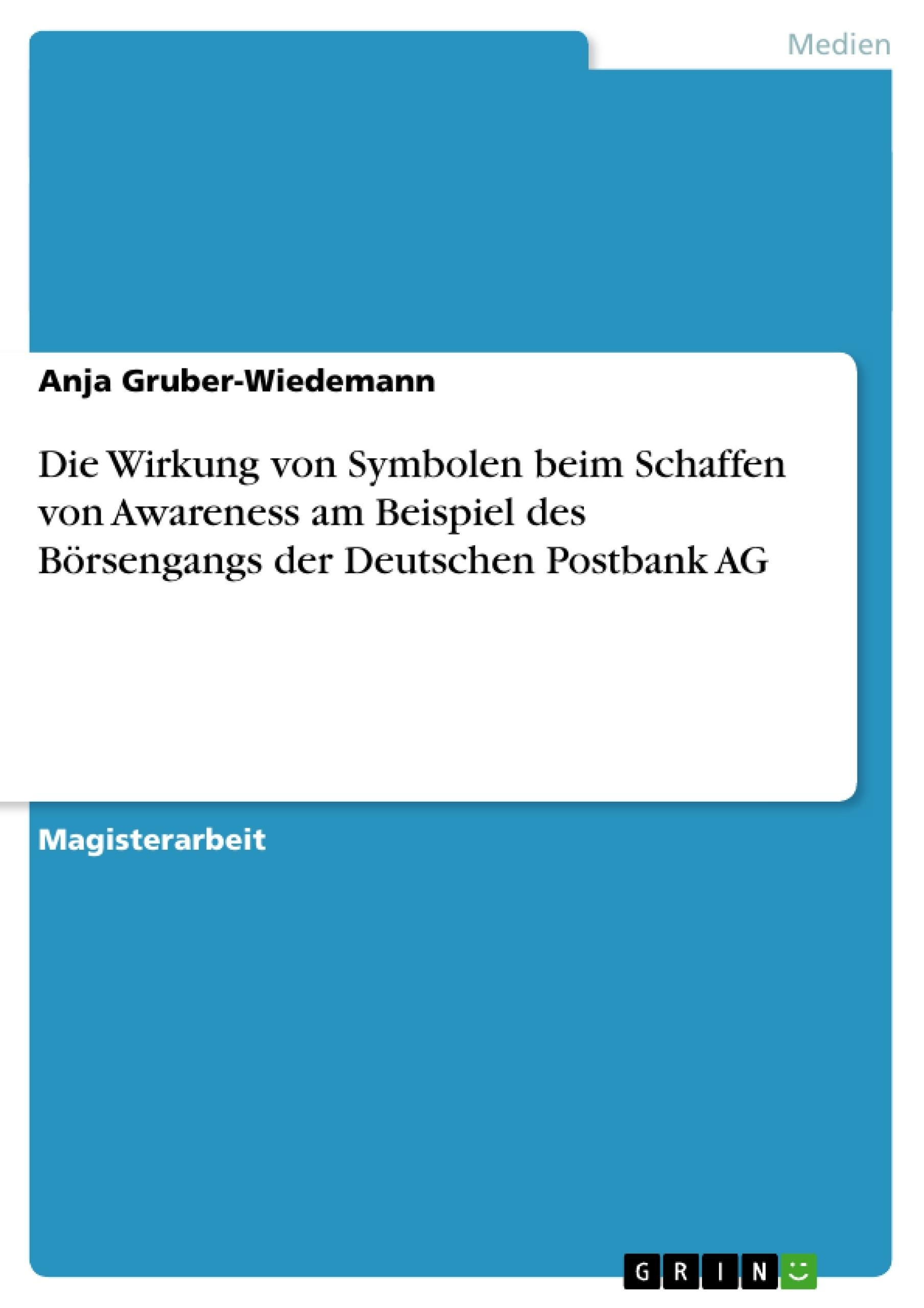 Titel: Die Wirkung von Symbolen beim Schaffen von Awareness am Beispiel des Börsengangs der Deutschen Postbank AG