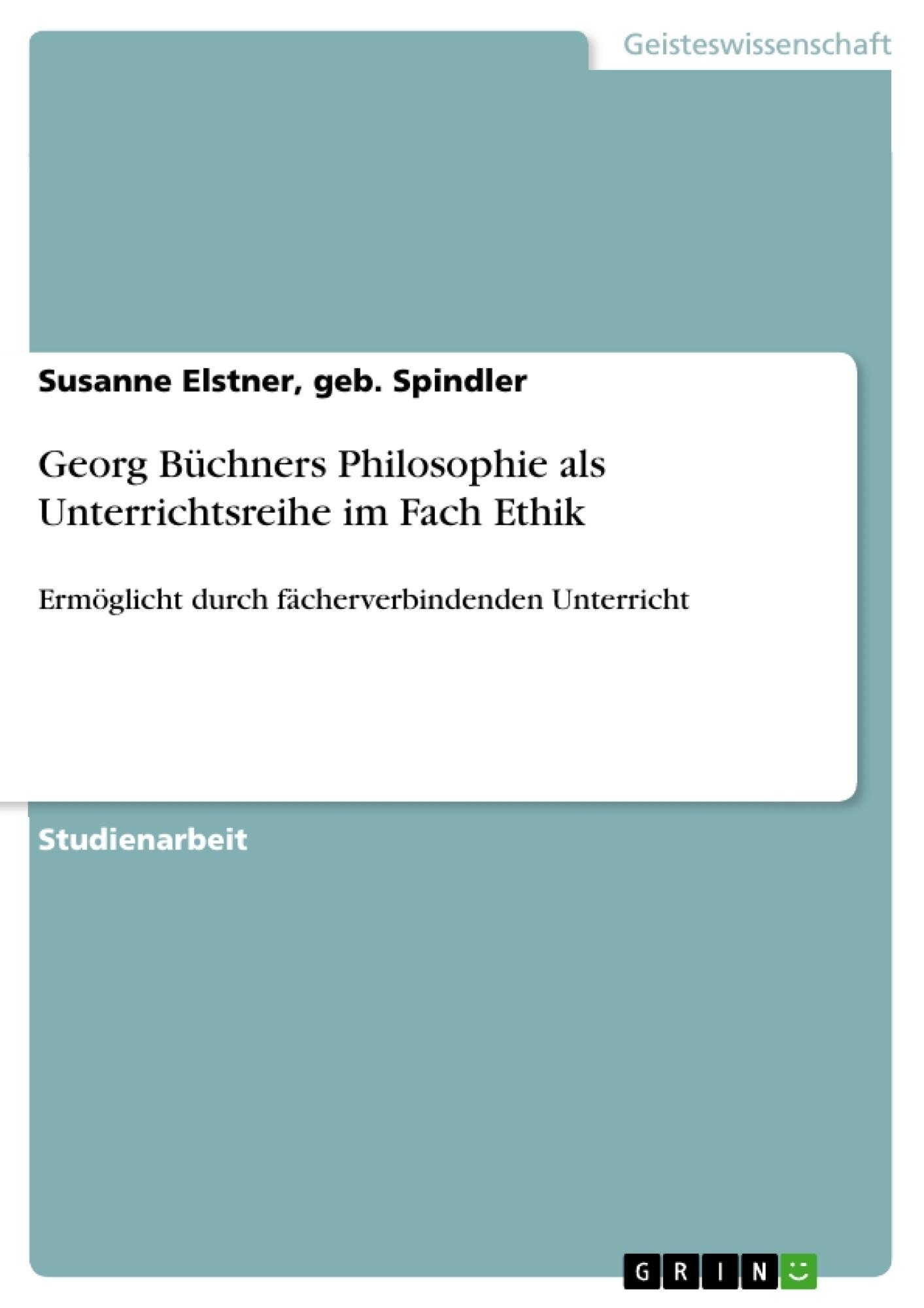 Titel: Georg Büchners Philosophie als Unterrichtsreihe im Fach Ethik