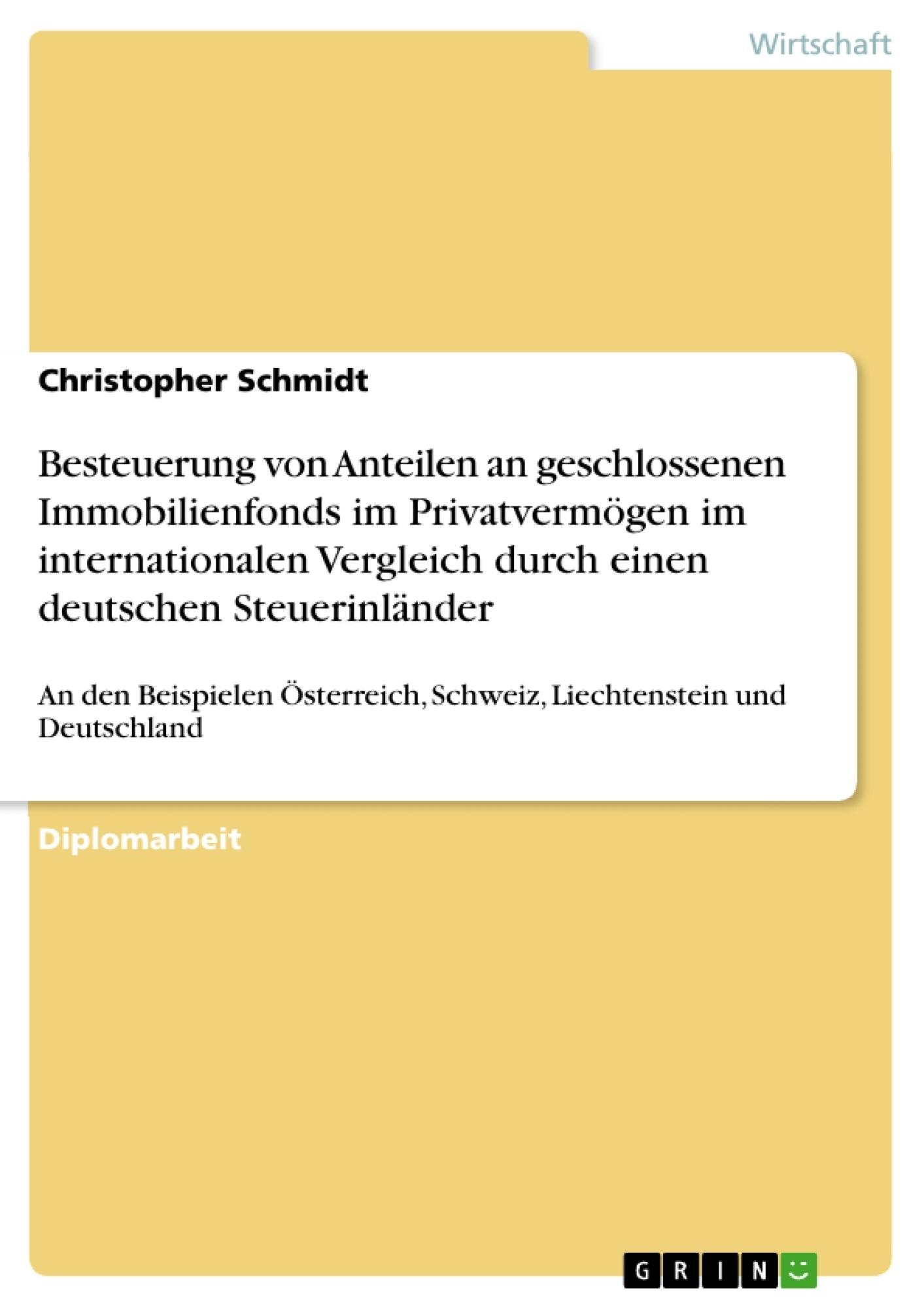 Titel: Besteuerung von Anteilen an geschlossenen Immobilienfonds im Privatvermögen im internationalen Vergleich durch einen deutschen Steuerinländer