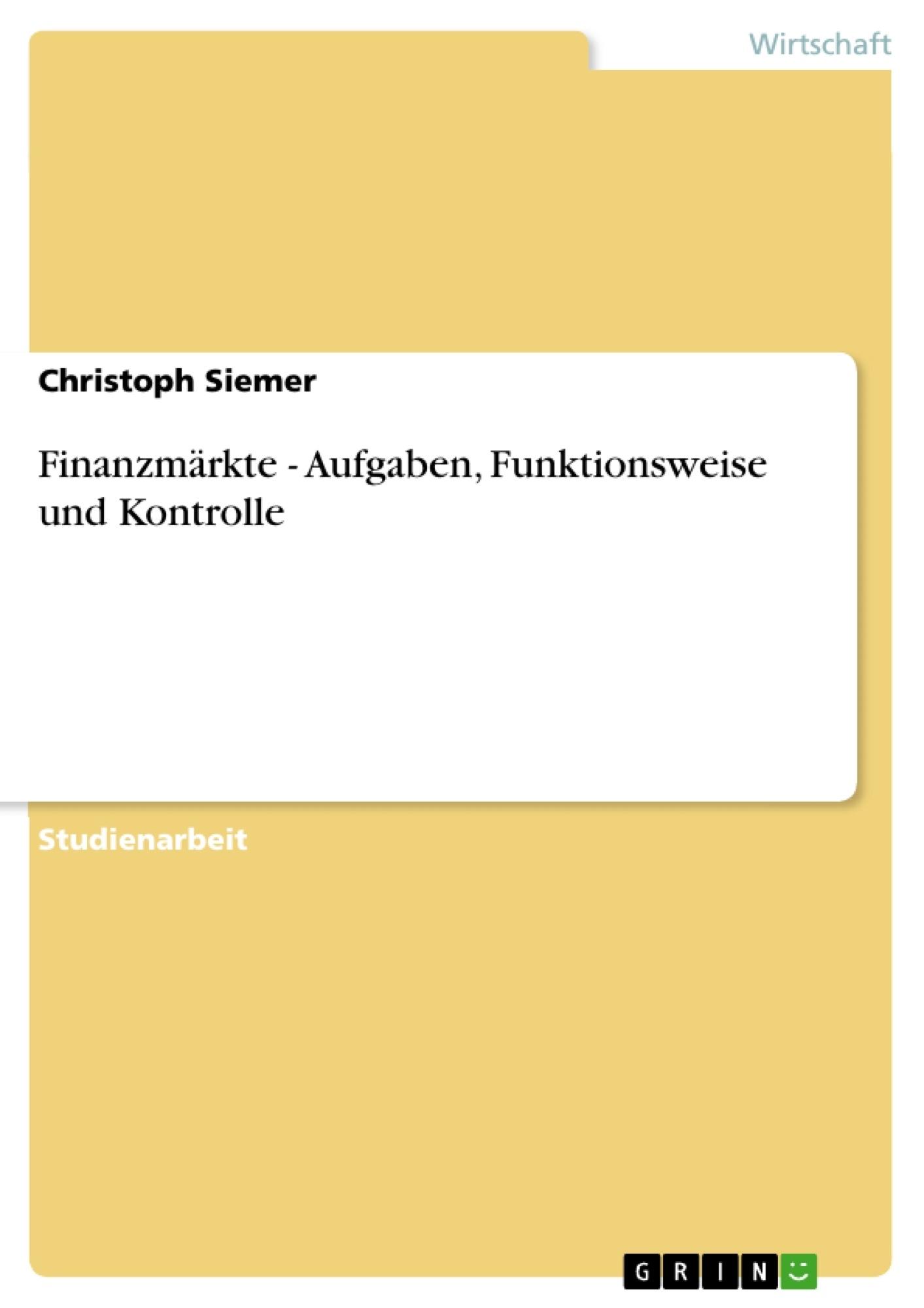 Titel: Finanzmärkte - Aufgaben, Funktionsweise und Kontrolle