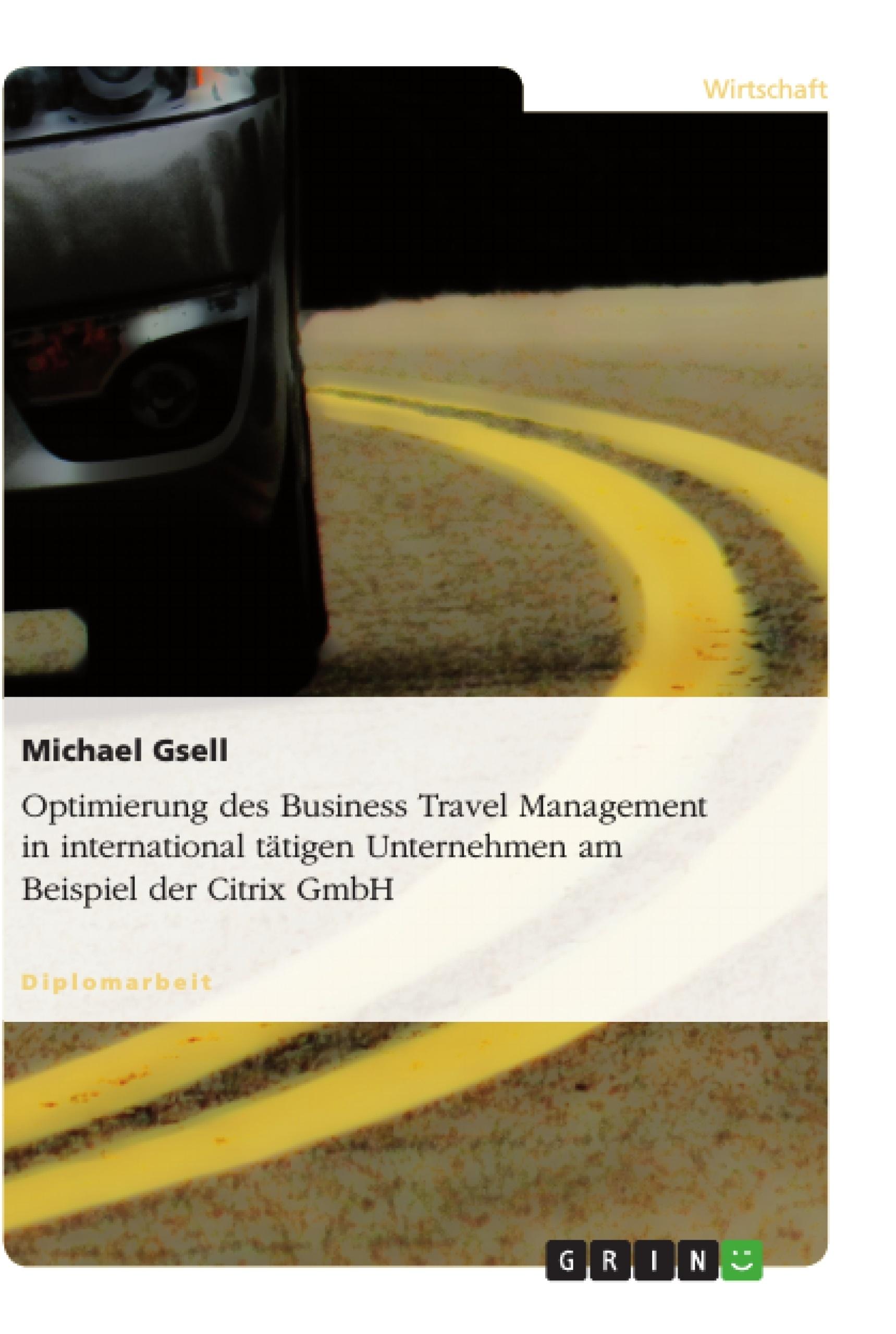 Titel: Optimierung des Business Travel Management in international tätigen Unternehmen am Beispiel der Citrix GmbH