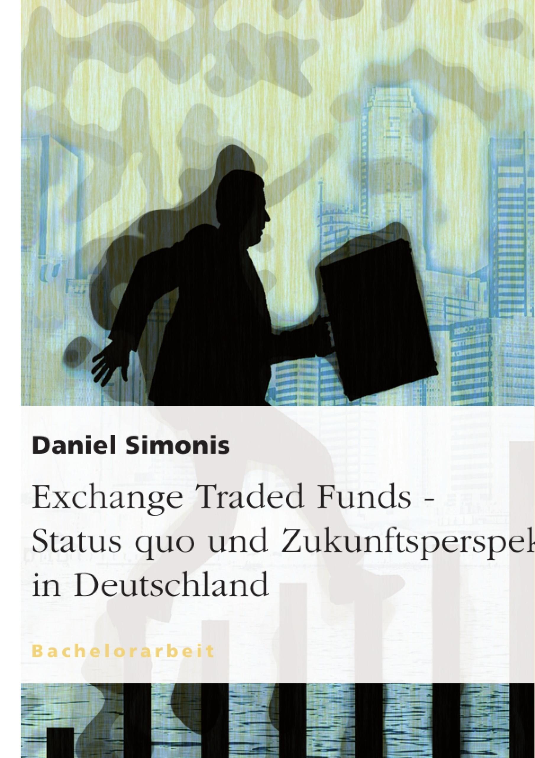 Titel: Exchange Traded Funds - Status quo und Zukunftsperspektiven in Deutschland
