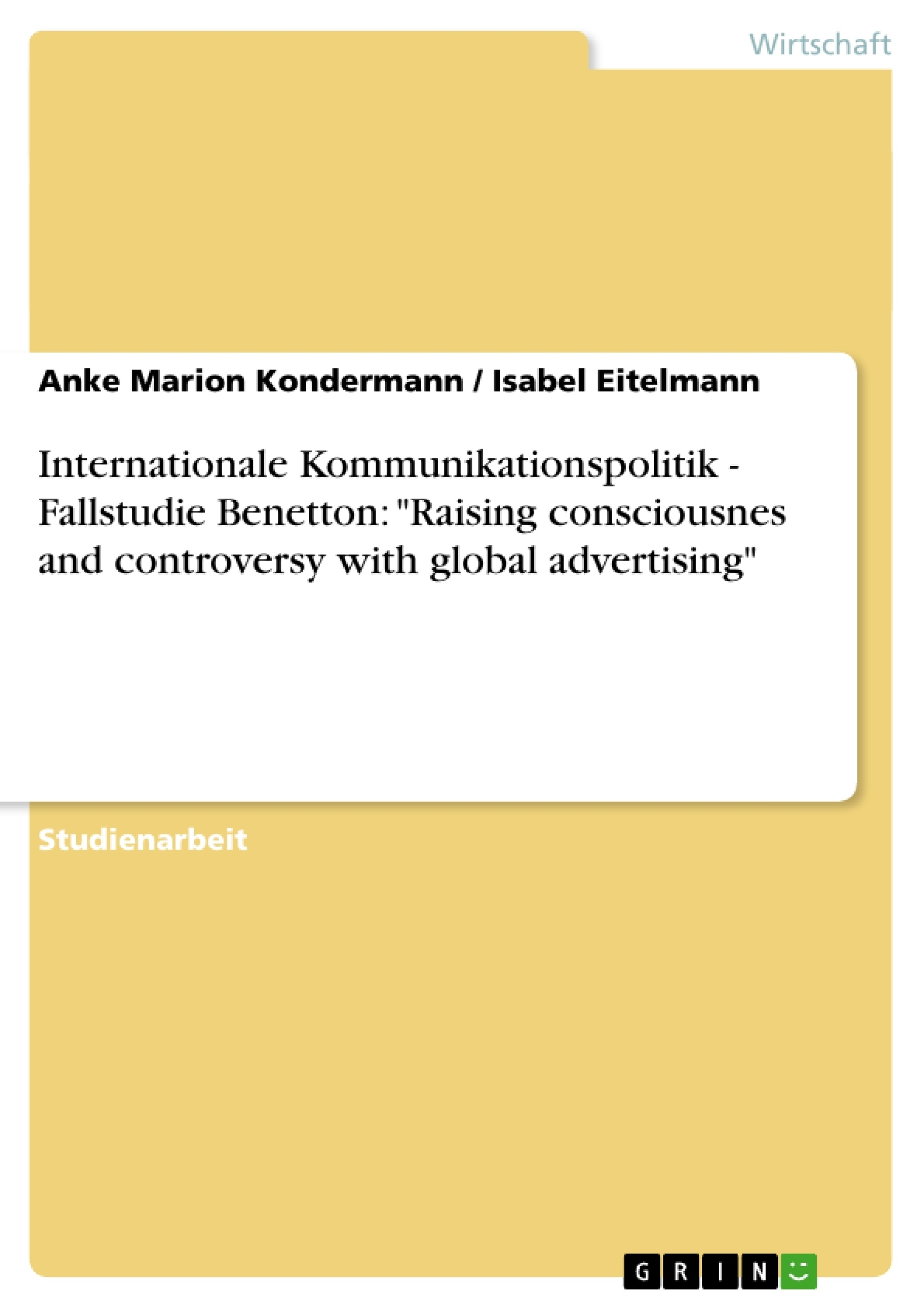 "Titel: Internationale Kommunikationspolitik - Fallstudie Benetton: ""Raising consciousnes and controversy with global advertising"""