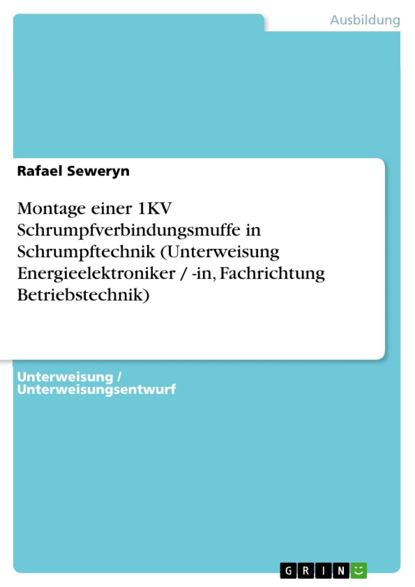 Titel: Montage einer 1KV Schrumpfverbindungsmuffe in Schrumpftechnik (Unterweisung Energieelektroniker / -in, Fachrichtung Betriebstechnik)