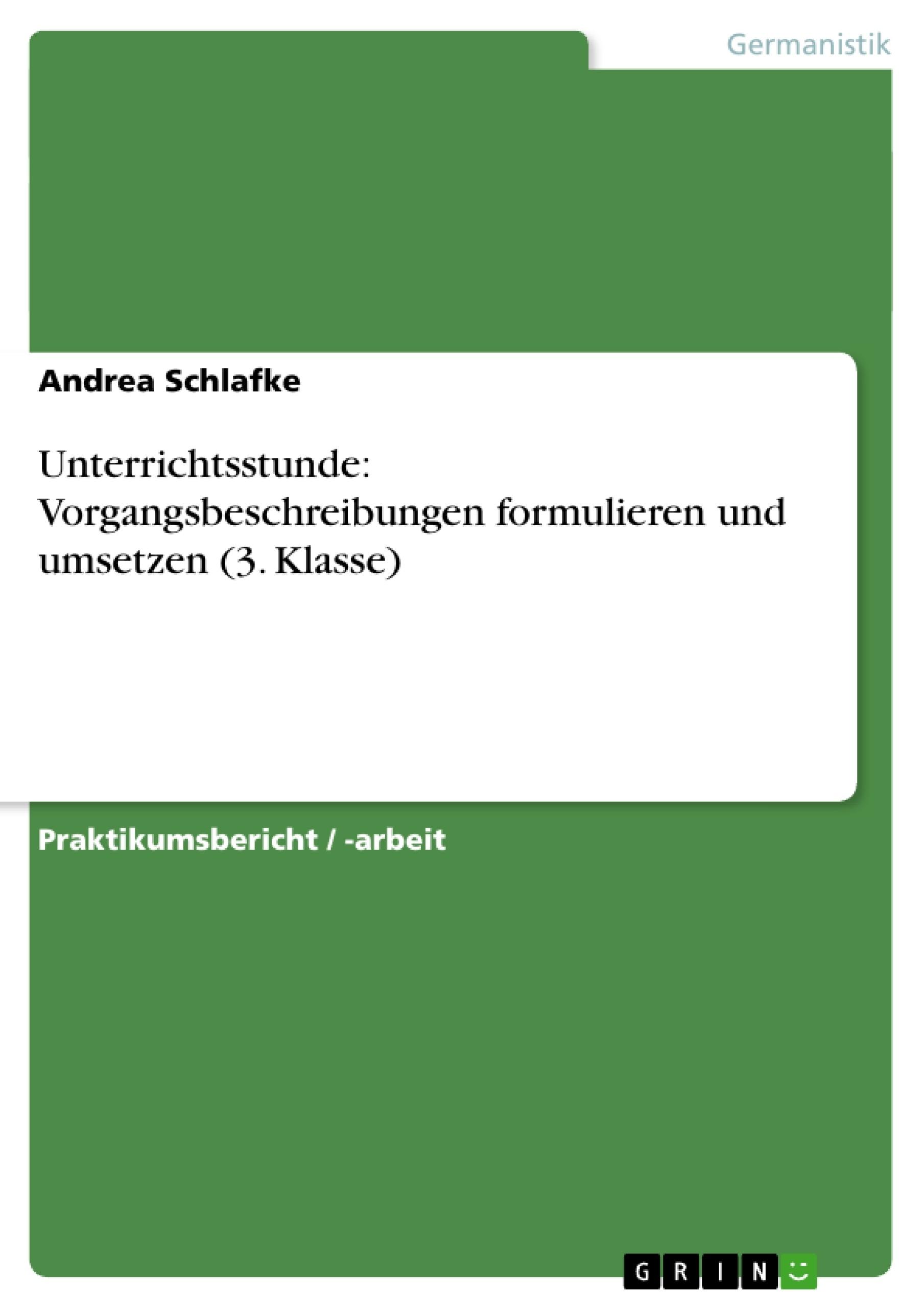 Titel: Unterrichtsstunde: Vorgangsbeschreibungen formulieren und umsetzen (3. Klasse)
