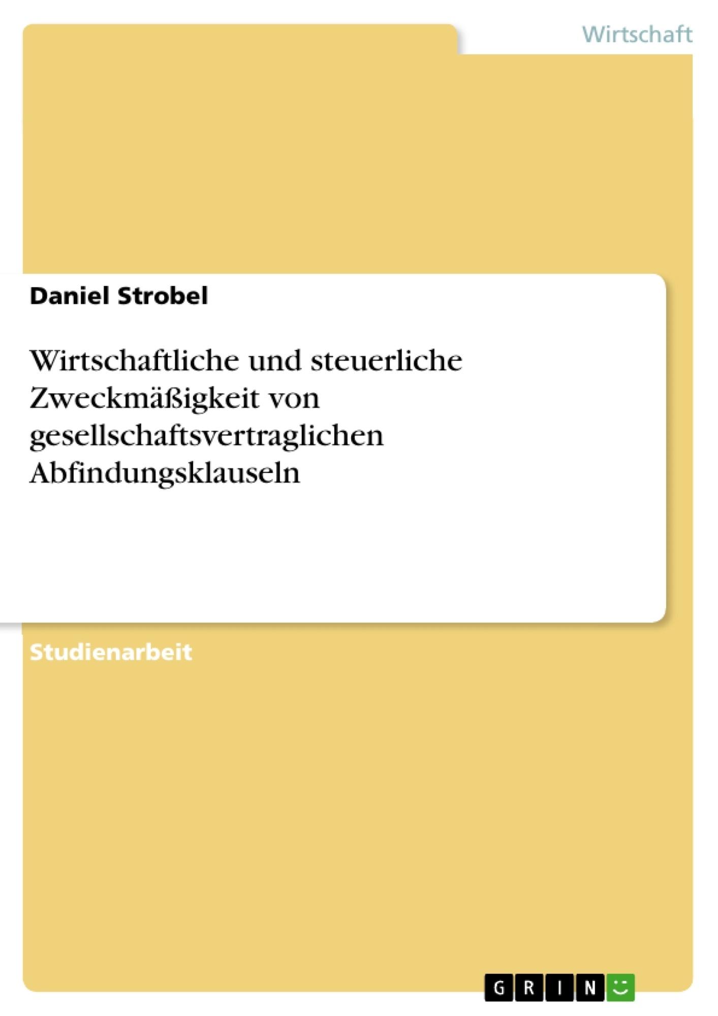Titel: Wirtschaftliche und steuerliche Zweckmäßigkeit von gesellschaftsvertraglichen Abfindungsklauseln