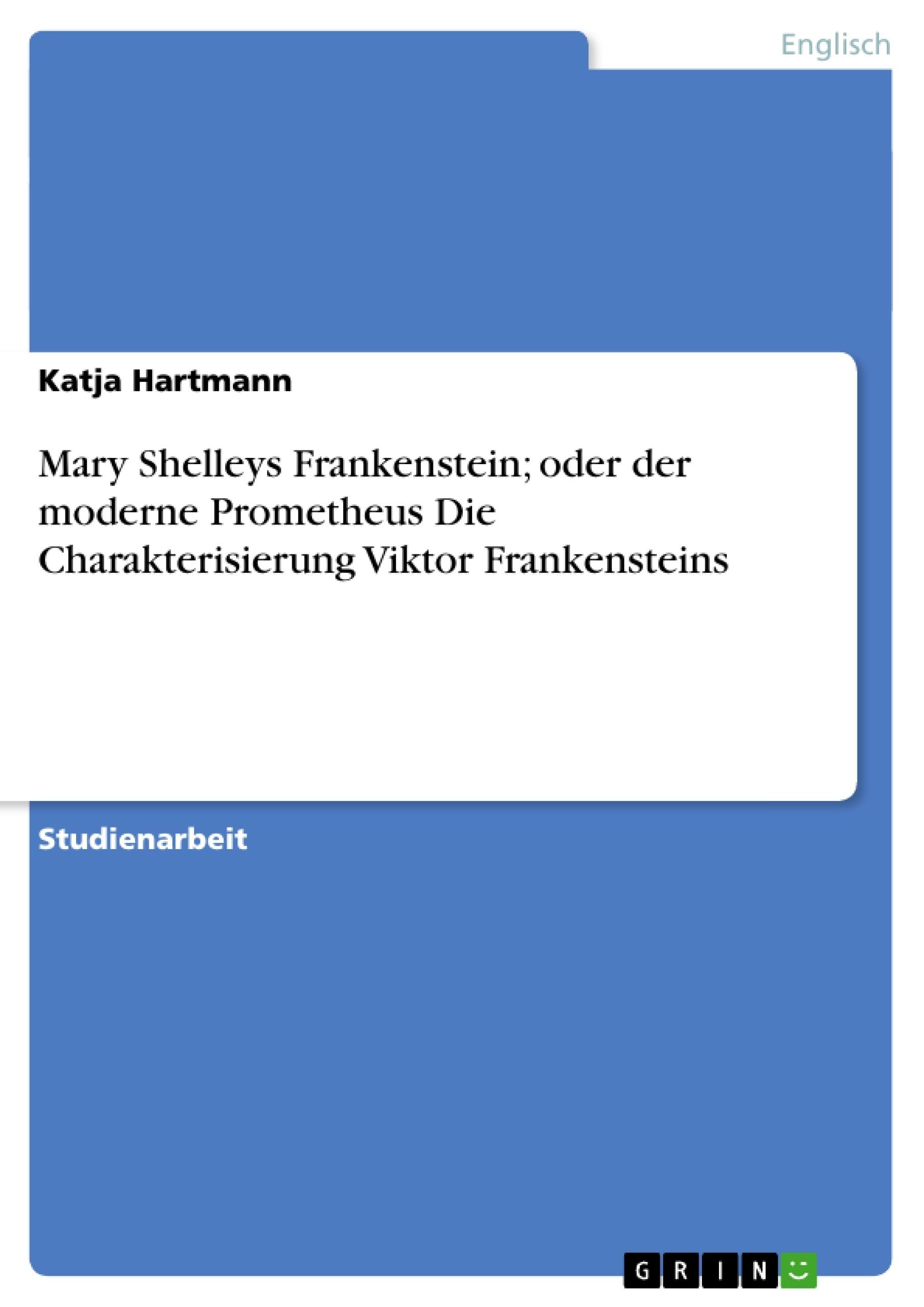 Mary Shelleys Frankenstein; oder der moderne Prometheus Die ...