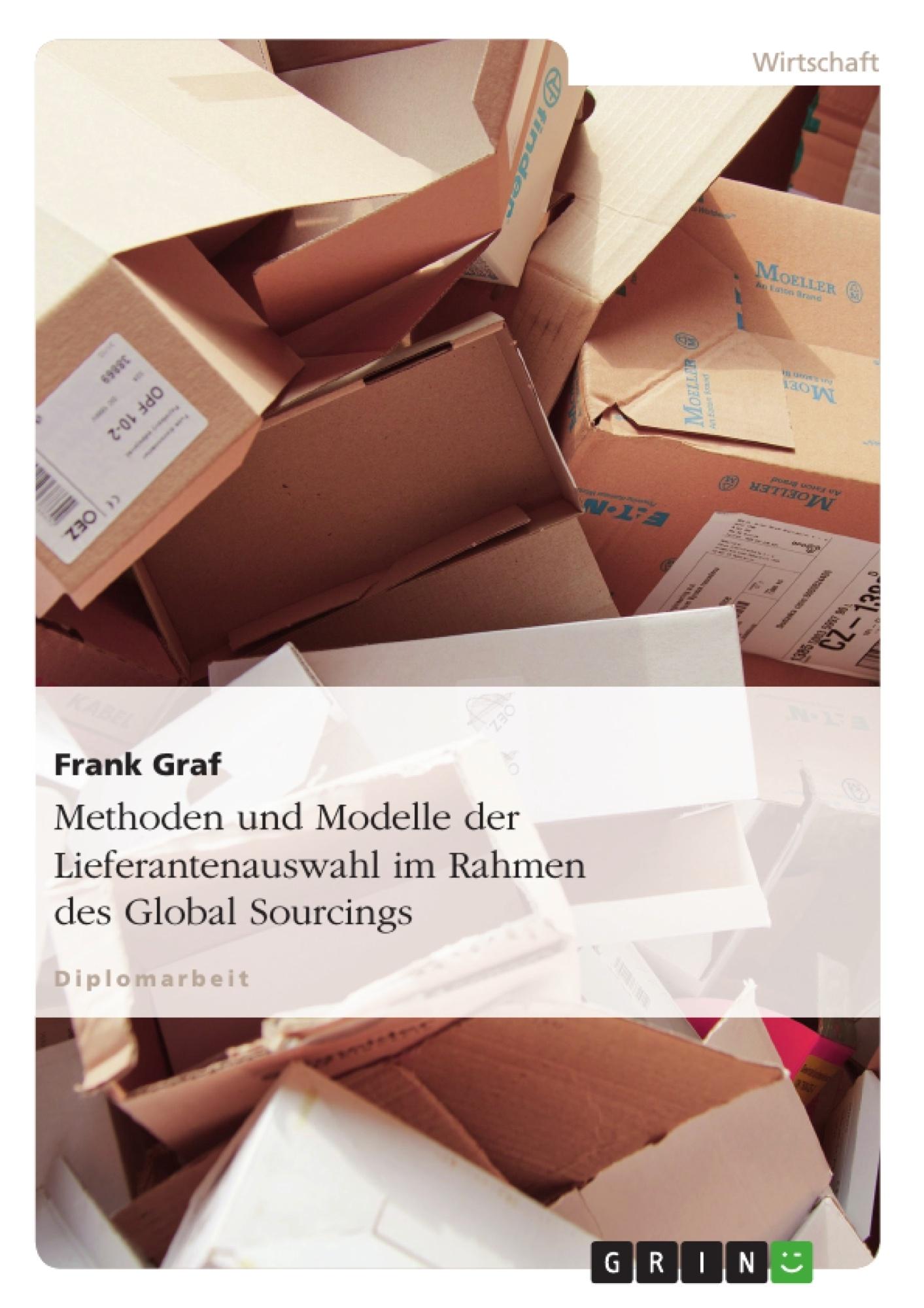 Titel: Methoden und Modelle der Lieferantenauswahl im Rahmen des Global Sourcings