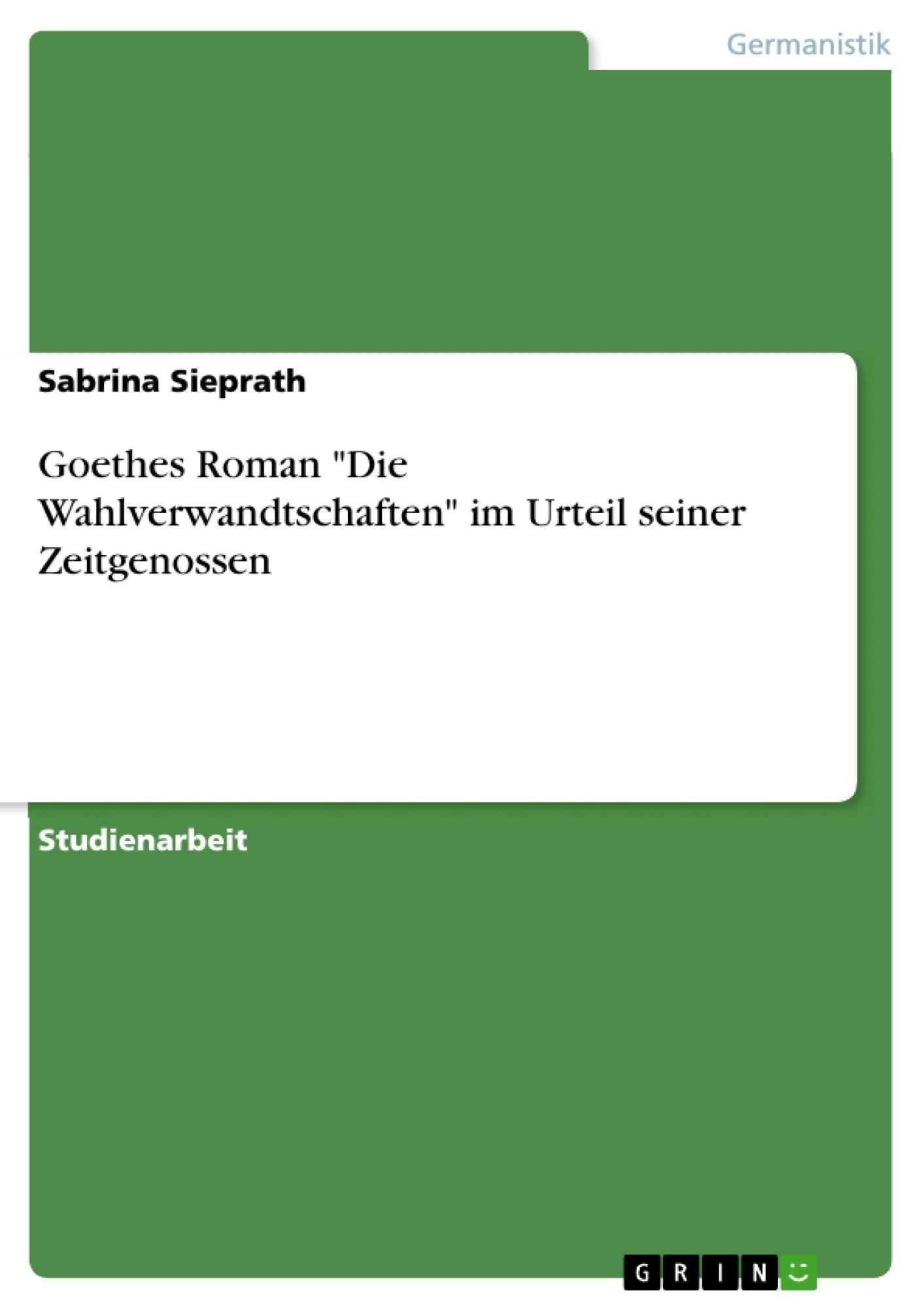 """Titel: Goethes Roman """"Die Wahlverwandtschaften"""" im Urteil seiner Zeitgenossen"""