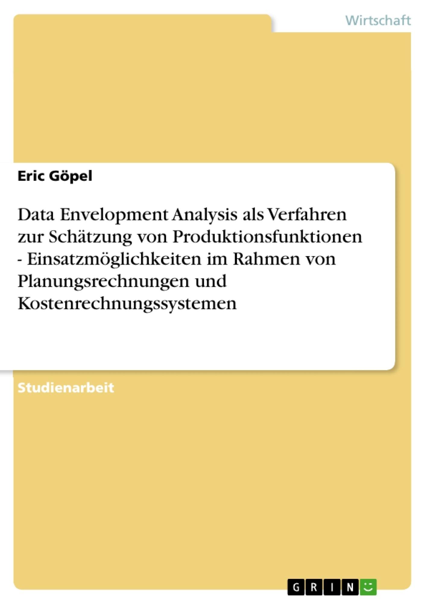 Titel: Data Envelopment Analysis als Verfahren zur Schätzung von Produktionsfunktionen - Einsatzmöglichkeiten im Rahmen von Planungsrechnungen und Kostenrechnungssystemen