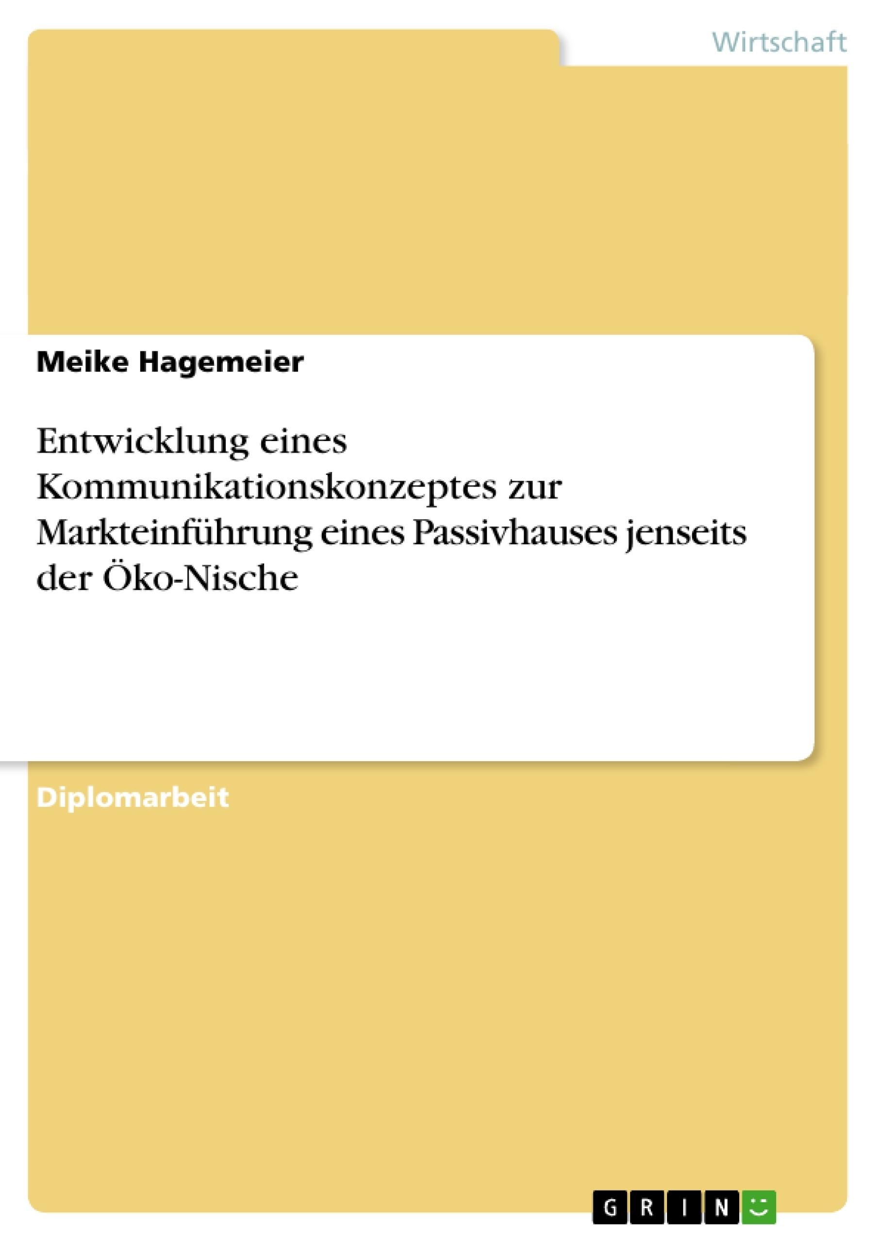 Titel: Entwicklung eines Kommunikationskonzeptes zur Markteinführung eines Passivhauses jenseits der Öko-Nische