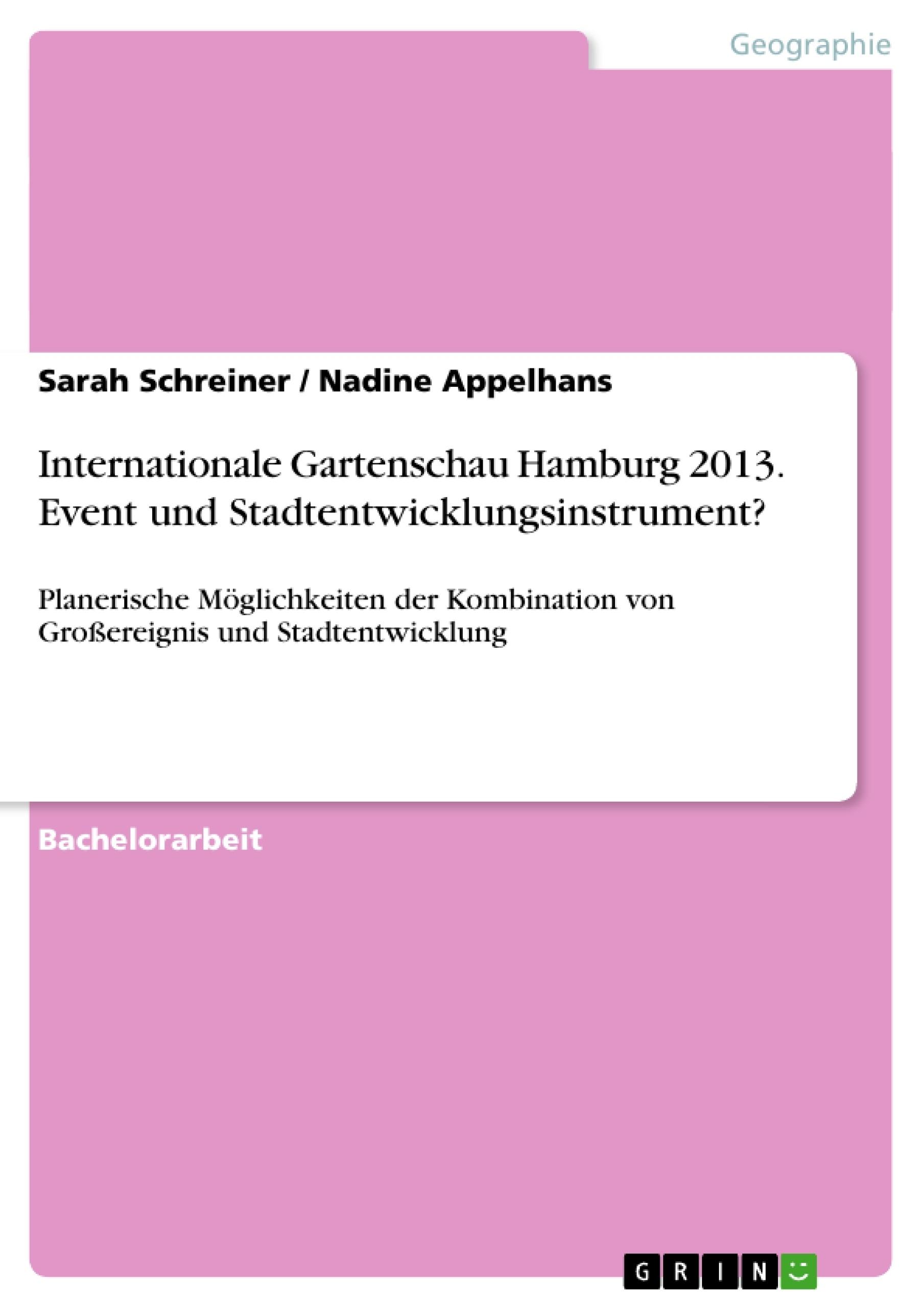 Titel: Internationale Gartenschau Hamburg 2013. Event und Stadtentwicklungsinstrument?