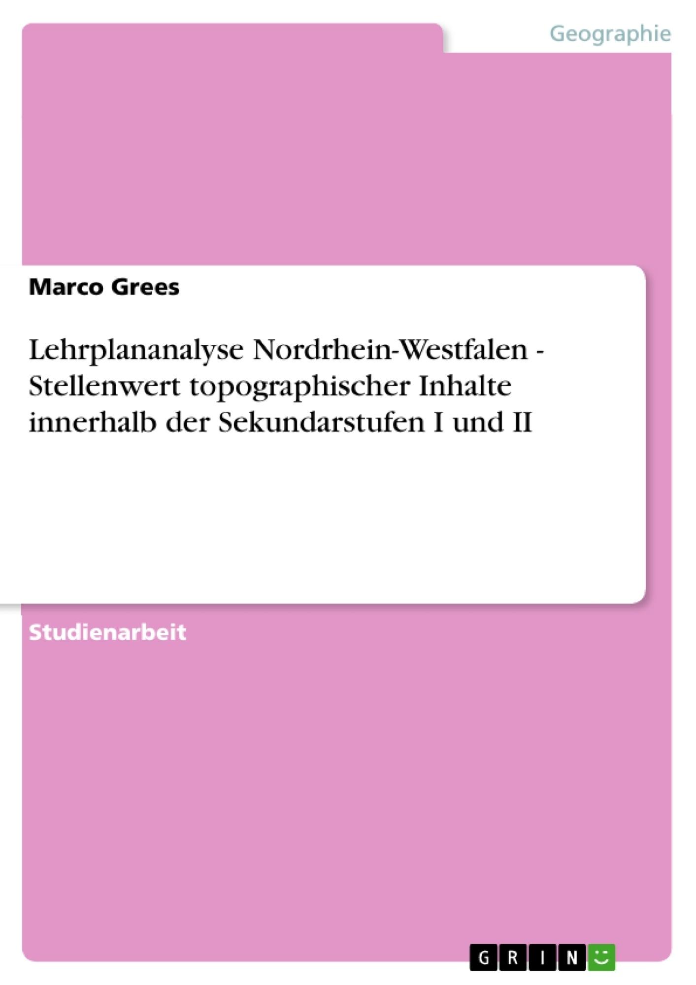 Titel: Lehrplananalyse Nordrhein-Westfalen - Stellenwert topographischer Inhalte innerhalb der Sekundarstufen I und II