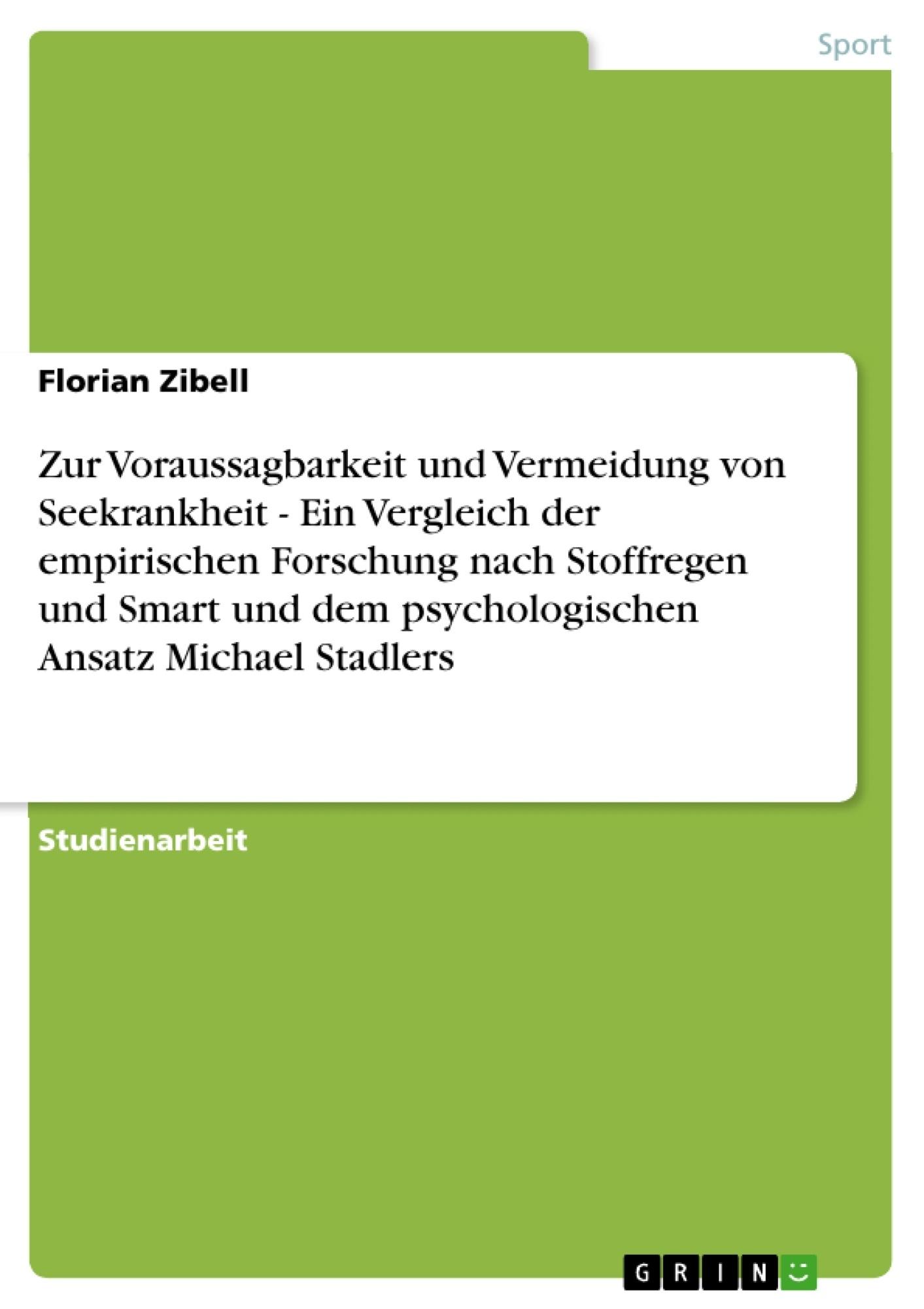 Titel: Zur Voraussagbarkeit und Vermeidung von Seekrankheit - Ein Vergleich der empirischen Forschung nach Stoffregen und Smart und dem psychologischen Ansatz Michael Stadlers