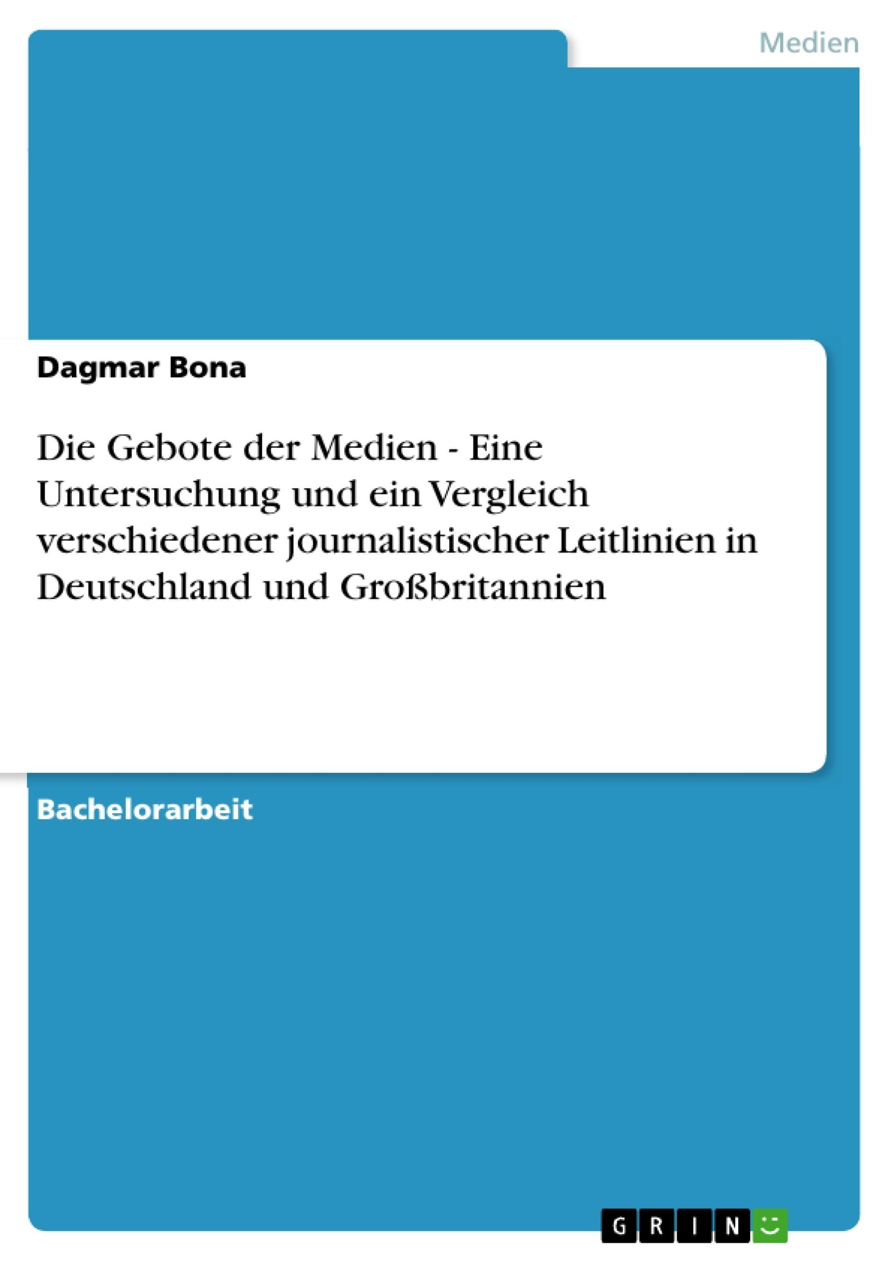 Titel: Die Gebote der Medien - Eine Untersuchung und ein Vergleich verschiedener journalistischer Leitlinien in Deutschland und Großbritannien