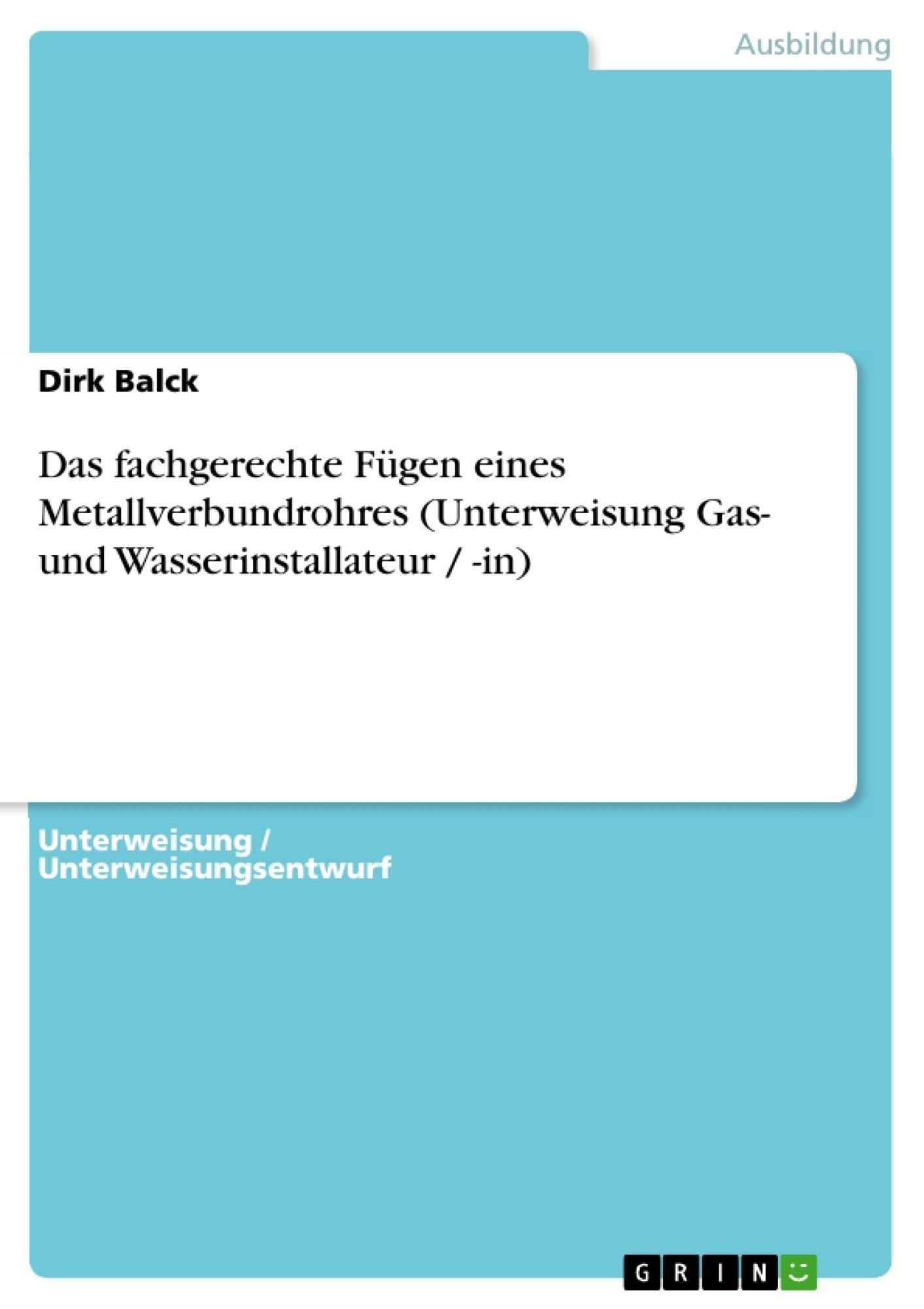 Titel: Das fachgerechte Fügen eines Metallverbundrohres (Unterweisung Gas- und Wasserinstallateur / -in)