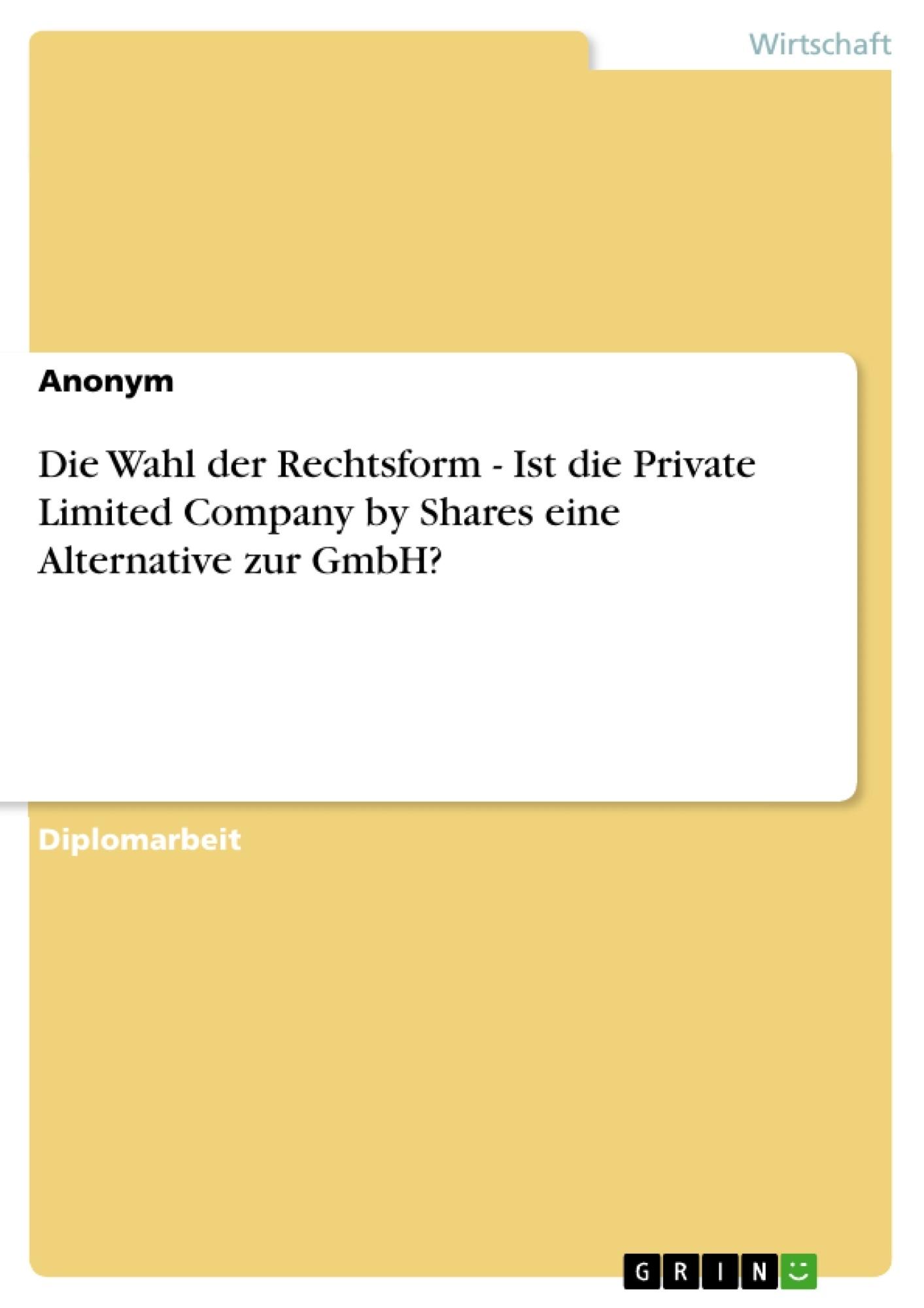 Titel: Die Wahl der Rechtsform - Ist die Private Limited Company by Shares eine Alternative zur GmbH?