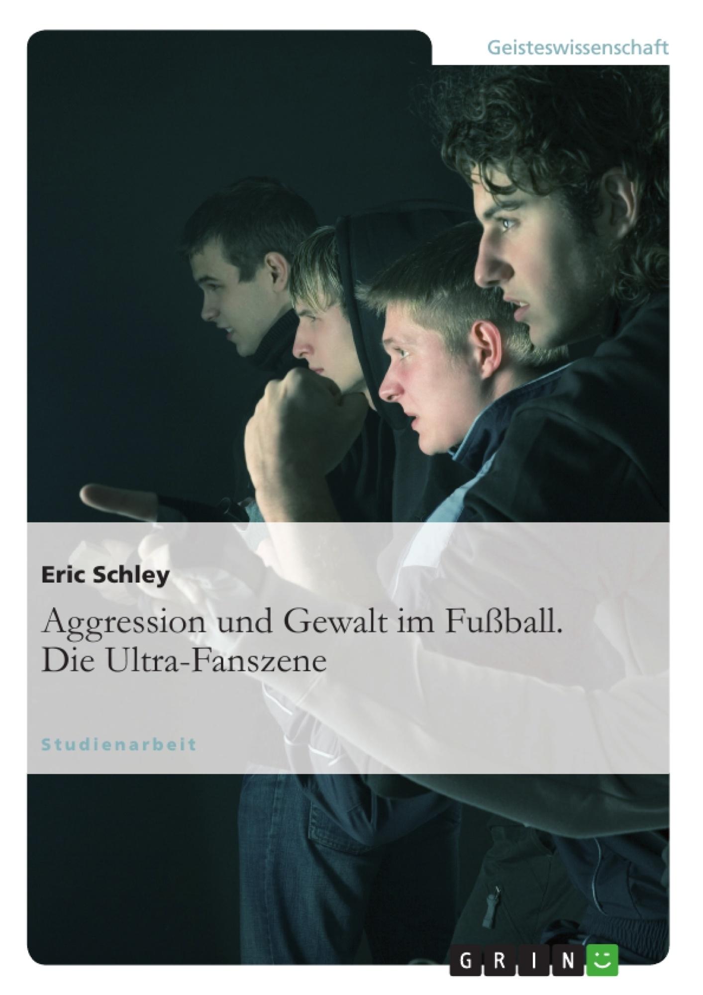 Titel: Aggression und Gewalt im Fußball. Die Ultra-Fanszene