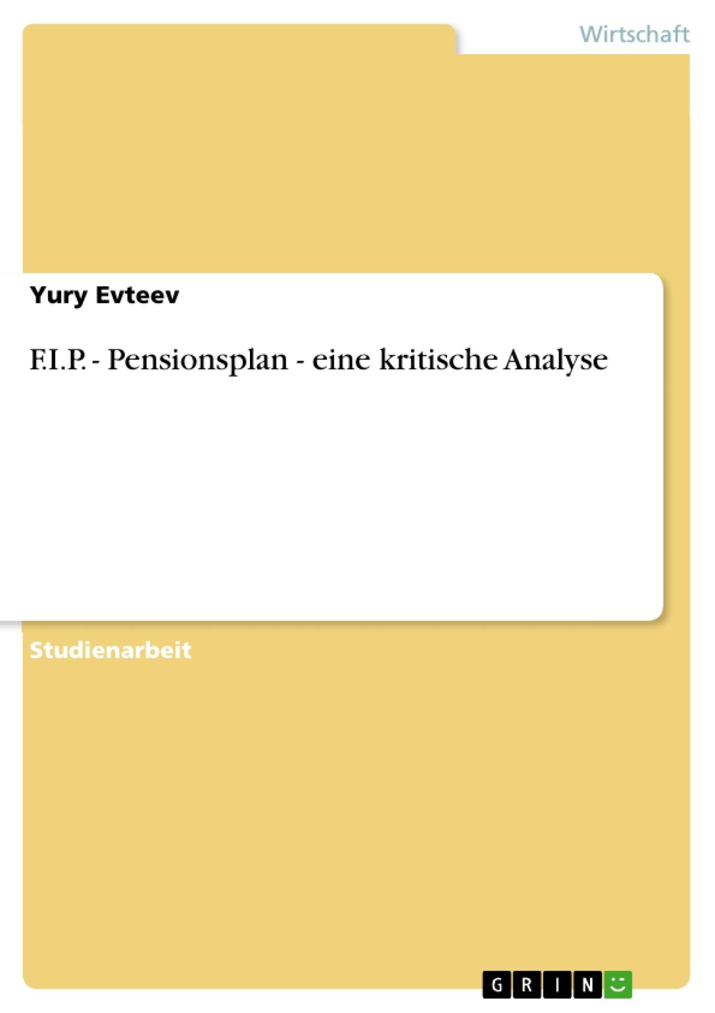 Titel: F.I.P. - Pensionsplan - eine kritische Analyse