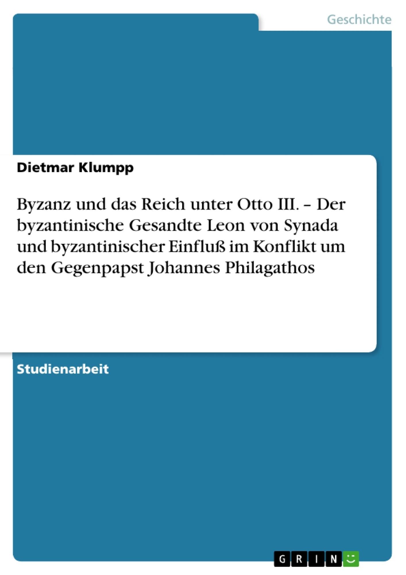 Titel: Byzanz und das Reich unter Otto III. – Der byzantinische Gesandte Leon von Synada und byzantinischer Einfluß im Konflikt um den Gegenpapst Johannes Philagathos