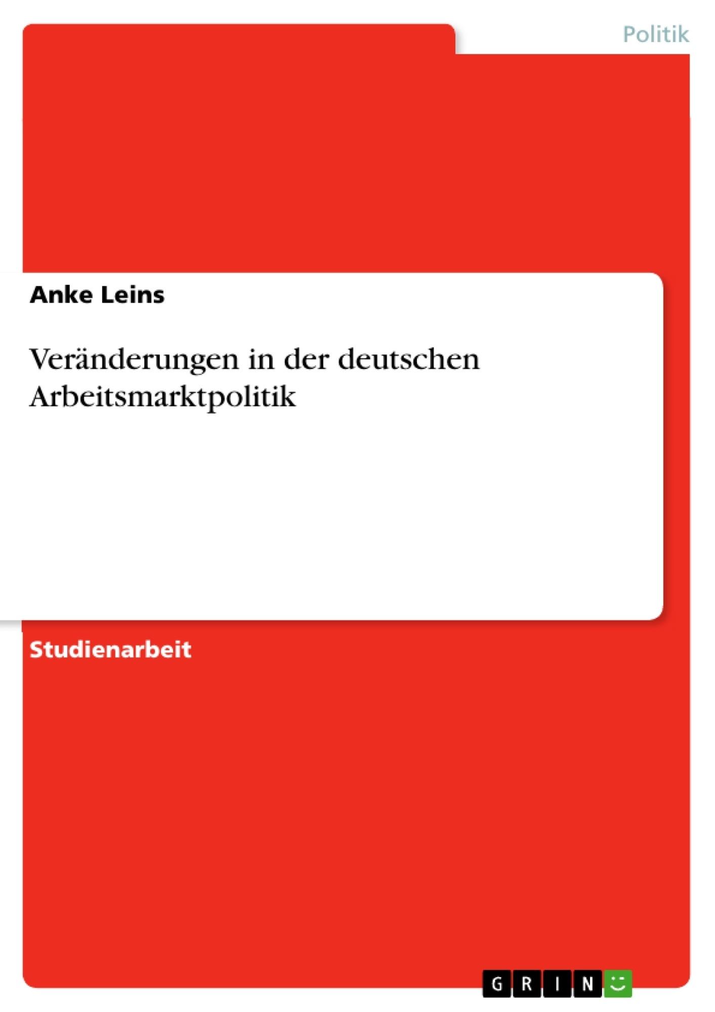 Titel: Veränderungen in der deutschen Arbeitsmarktpolitik