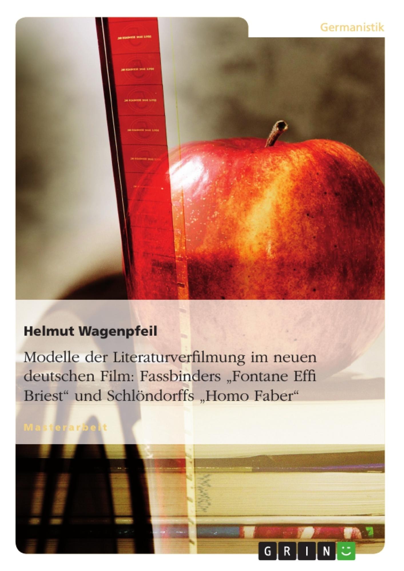 """Titel: Modelle der Literaturverfilmung im neuen deutschen Film: Fassbinders """"Fontane Effi Briest"""" und Schlöndorffs """"Homo Faber"""""""